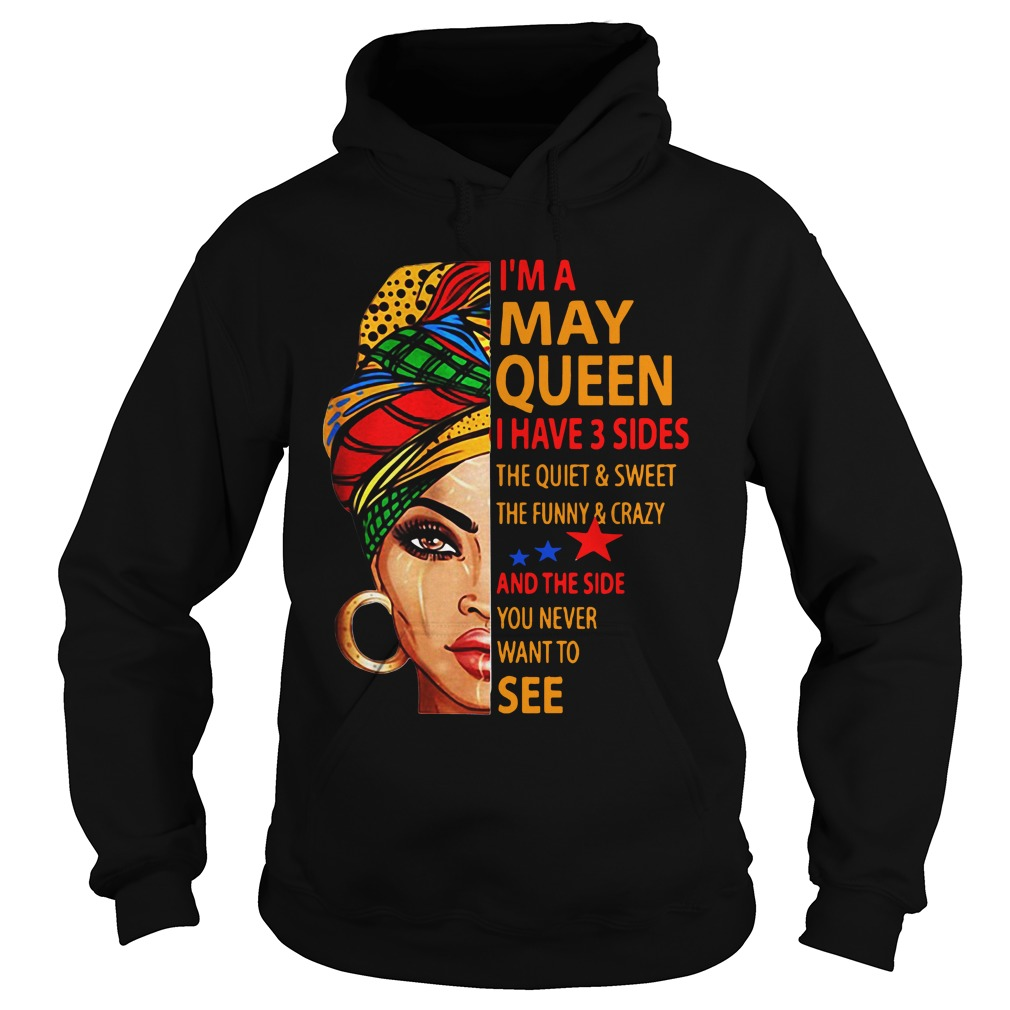 I'm A May Queen I Have 3 Sides Ladies hoodie
