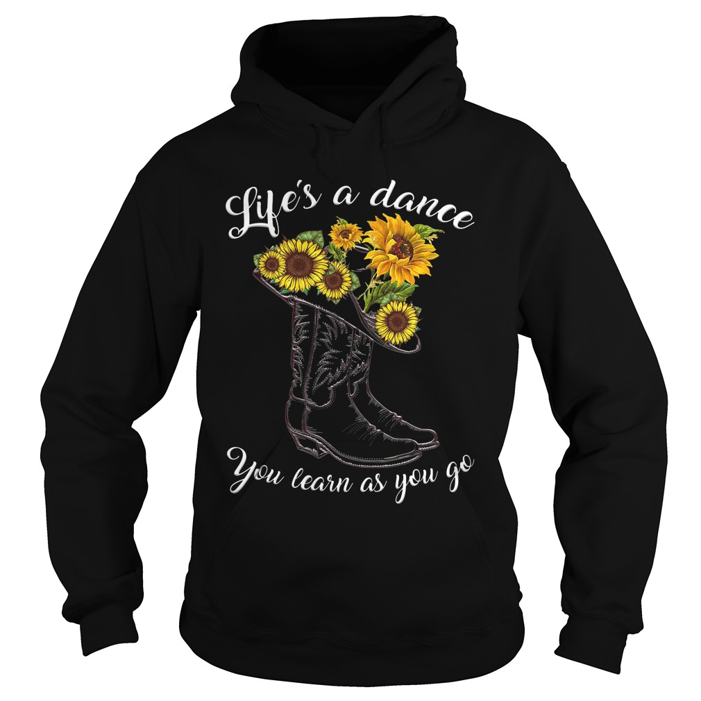 Life's A Dance You Learn As You Go Sunflowers hoodie
