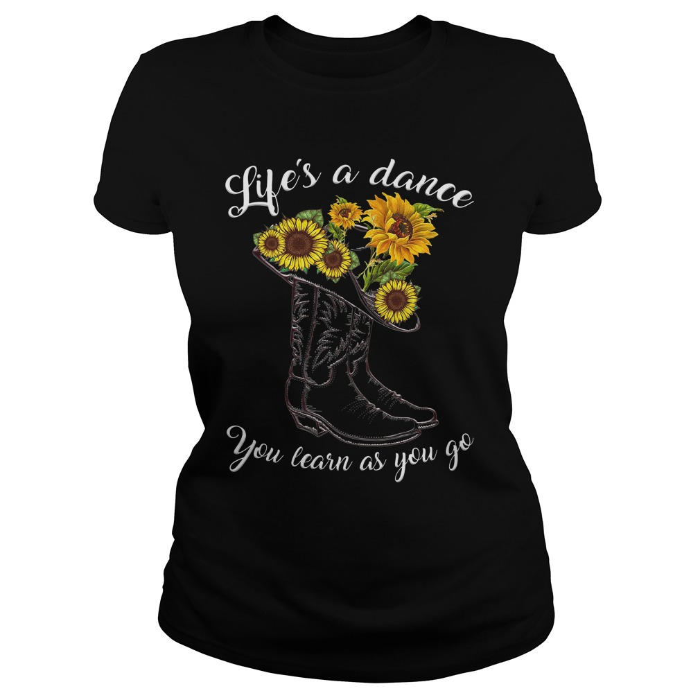 Life's A Dance You Learn As You Go Sunflowers ladies tee