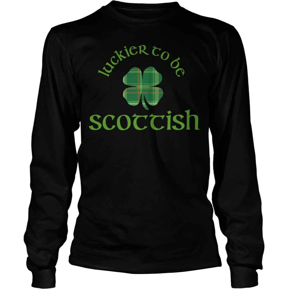 Luckier To Be Scottish Shamrock St.patrick's Day long sleeve