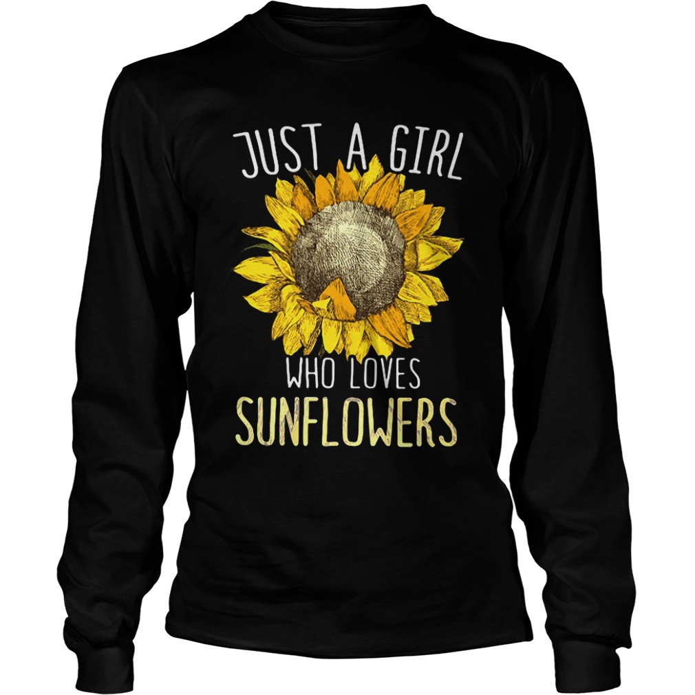 official just girl loves sunflowers long sleeve - Just a girl who loves sunflowers shirt