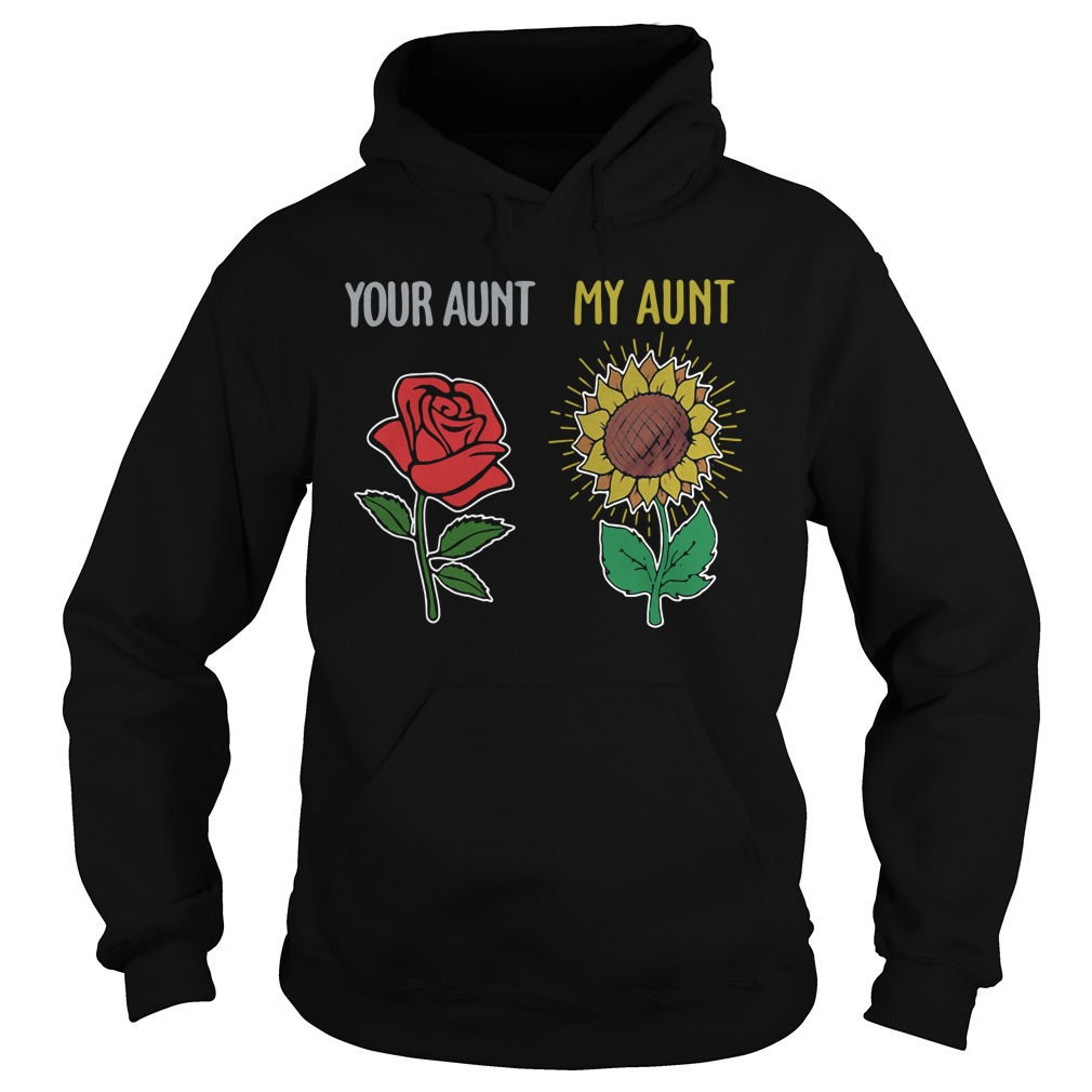 Rose Sunflower Your Aunt My Aunt hoodie