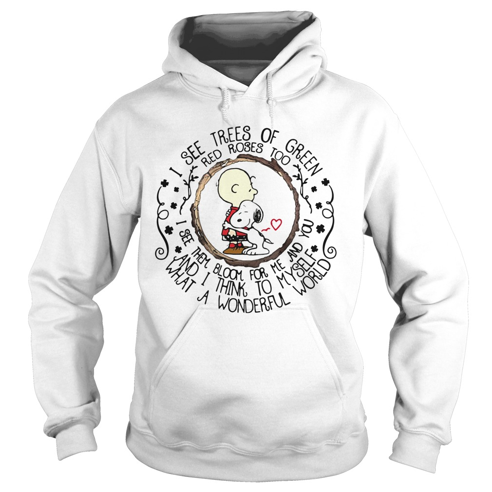 I See Trees Of Green Red Roses Too Snoopy And Charlie Brown hoodie