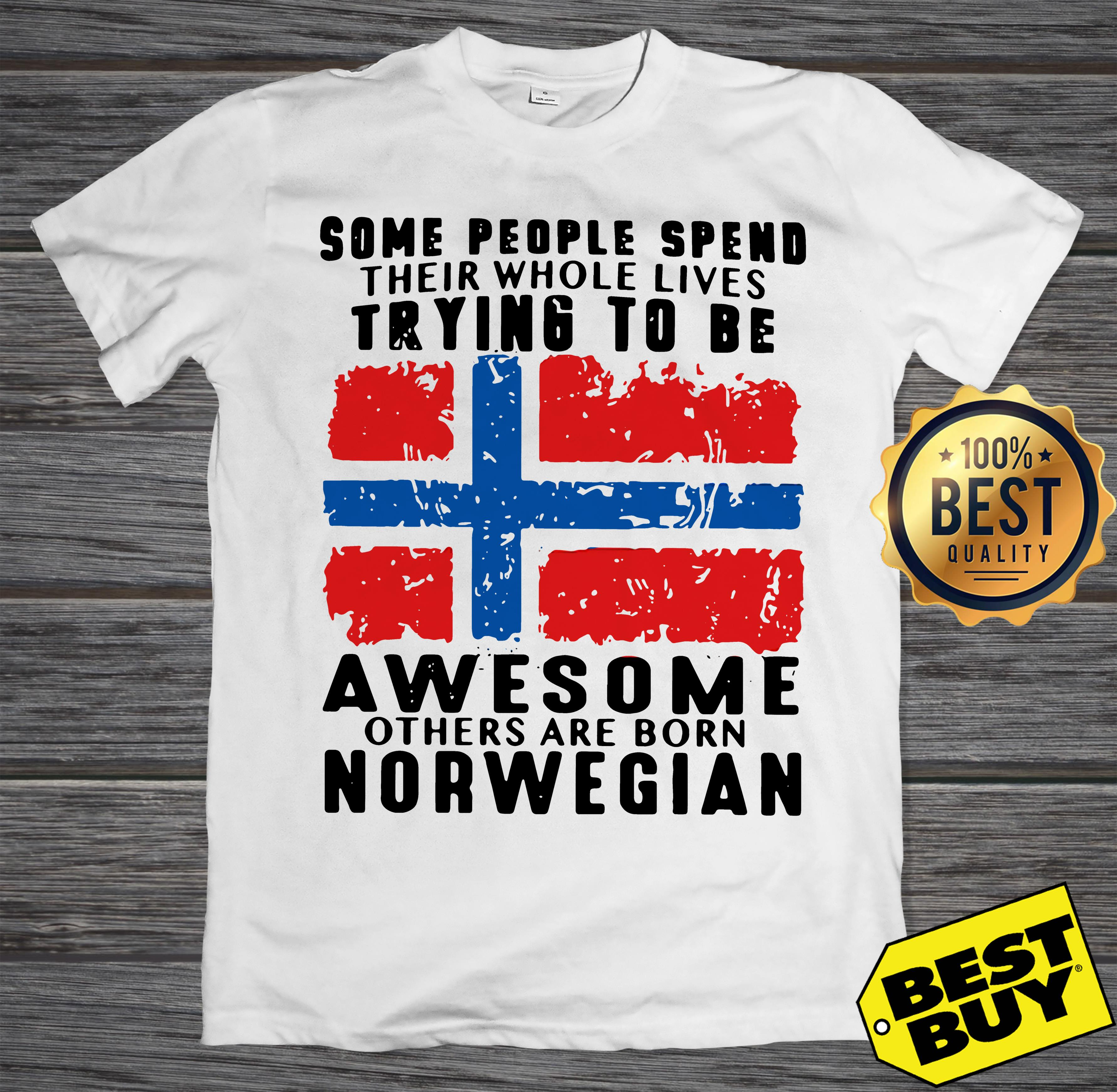 Some People Spend Whole Lives Trying Awesome Others Born Norwegian Tank Top