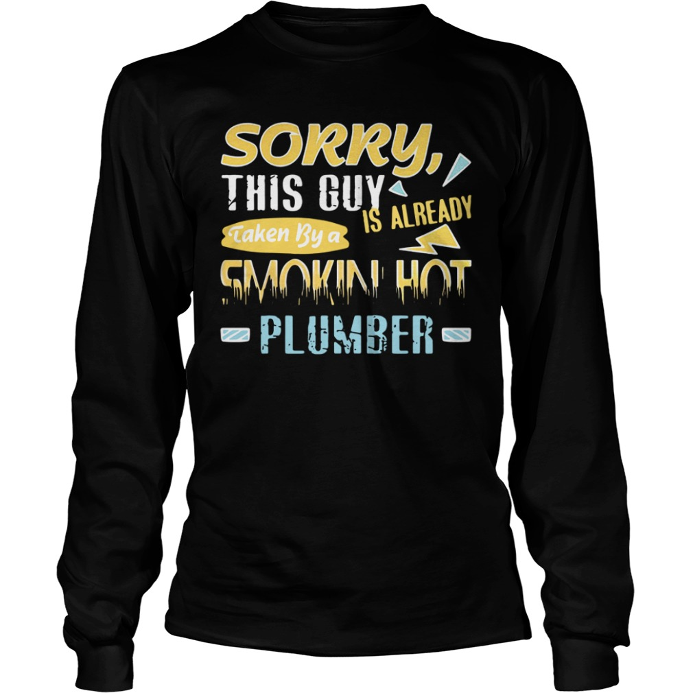 Sorry This Guy Is Already Taken By A Smokin Hot Plumber long sleeve