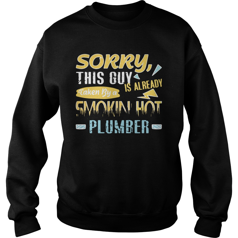 Sorry This Guy Is Already Taken By A Smokin Hot Plumber Sweatshirt