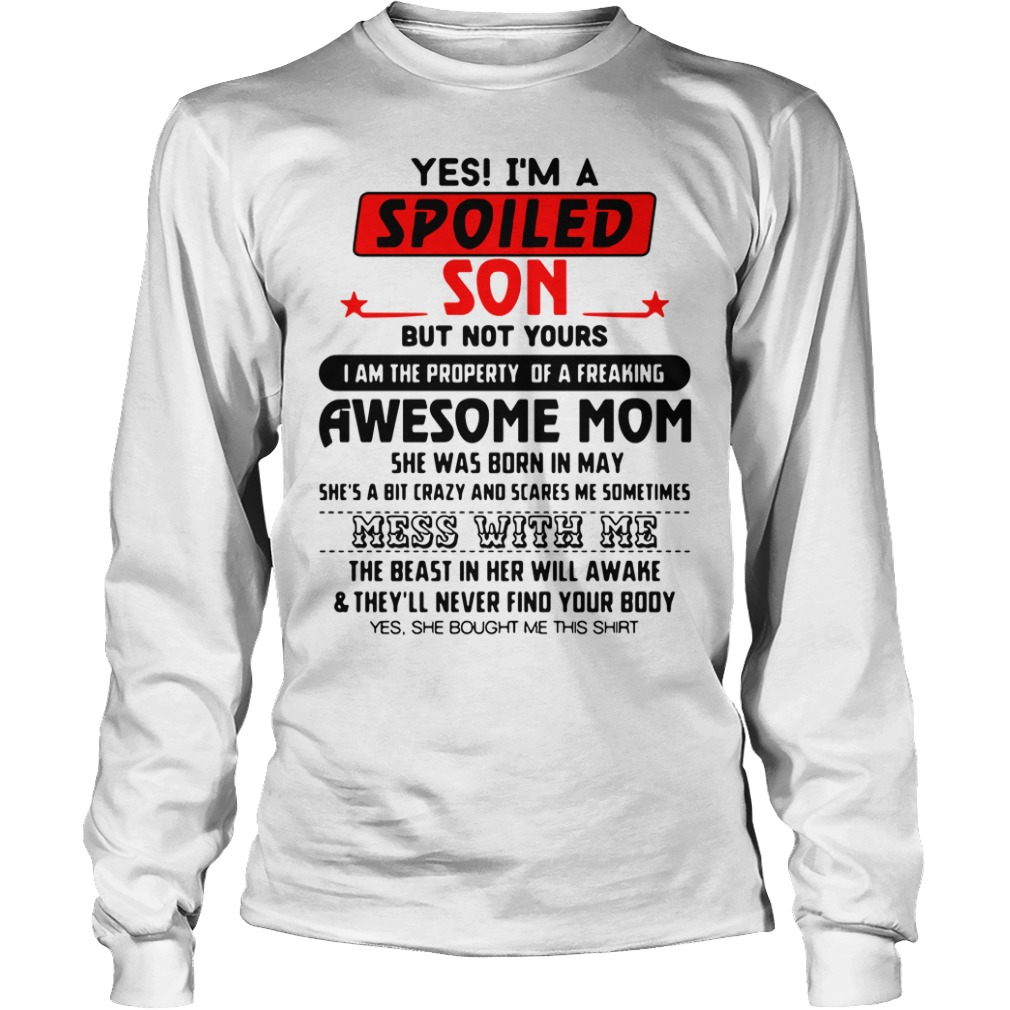Yes Im Spoiled Son Not Property Freaking Awesome Mom Long sleeve