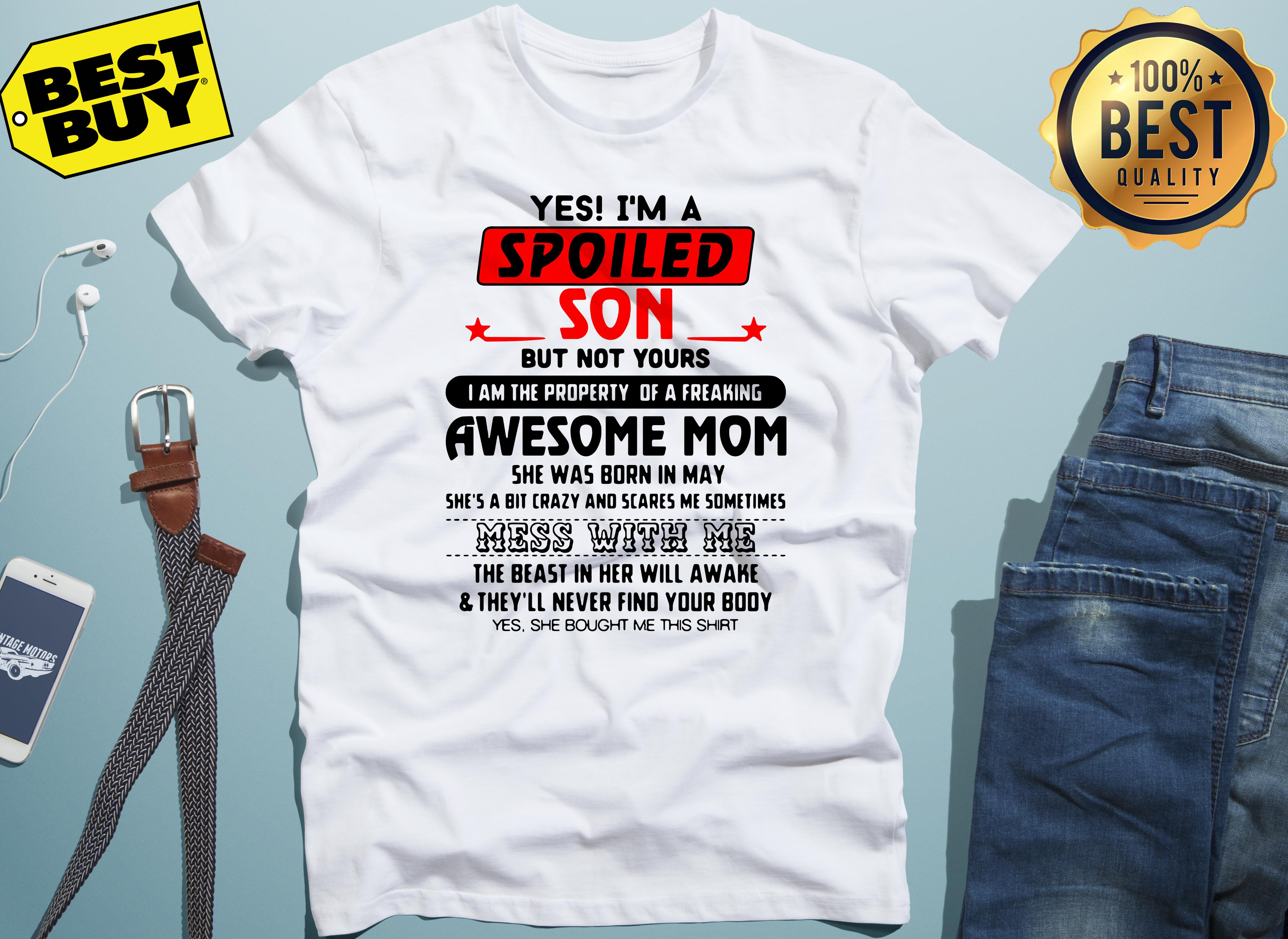 Yes Im Spoiled Son Not Property Freaking Awesome Mom V-Neck