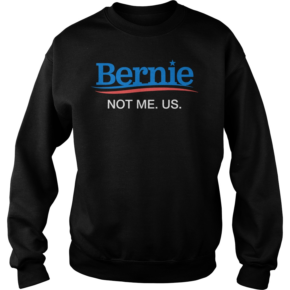 Bernie Sanders 2020 Not Me Us Sweatshirt