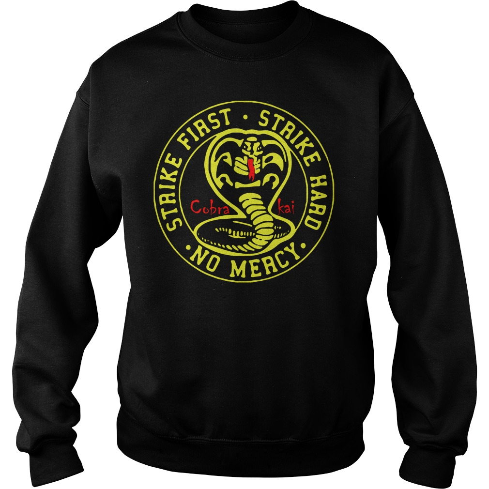 Cobra Kai Strike First Strike Hard No Mercy Sweatshirt