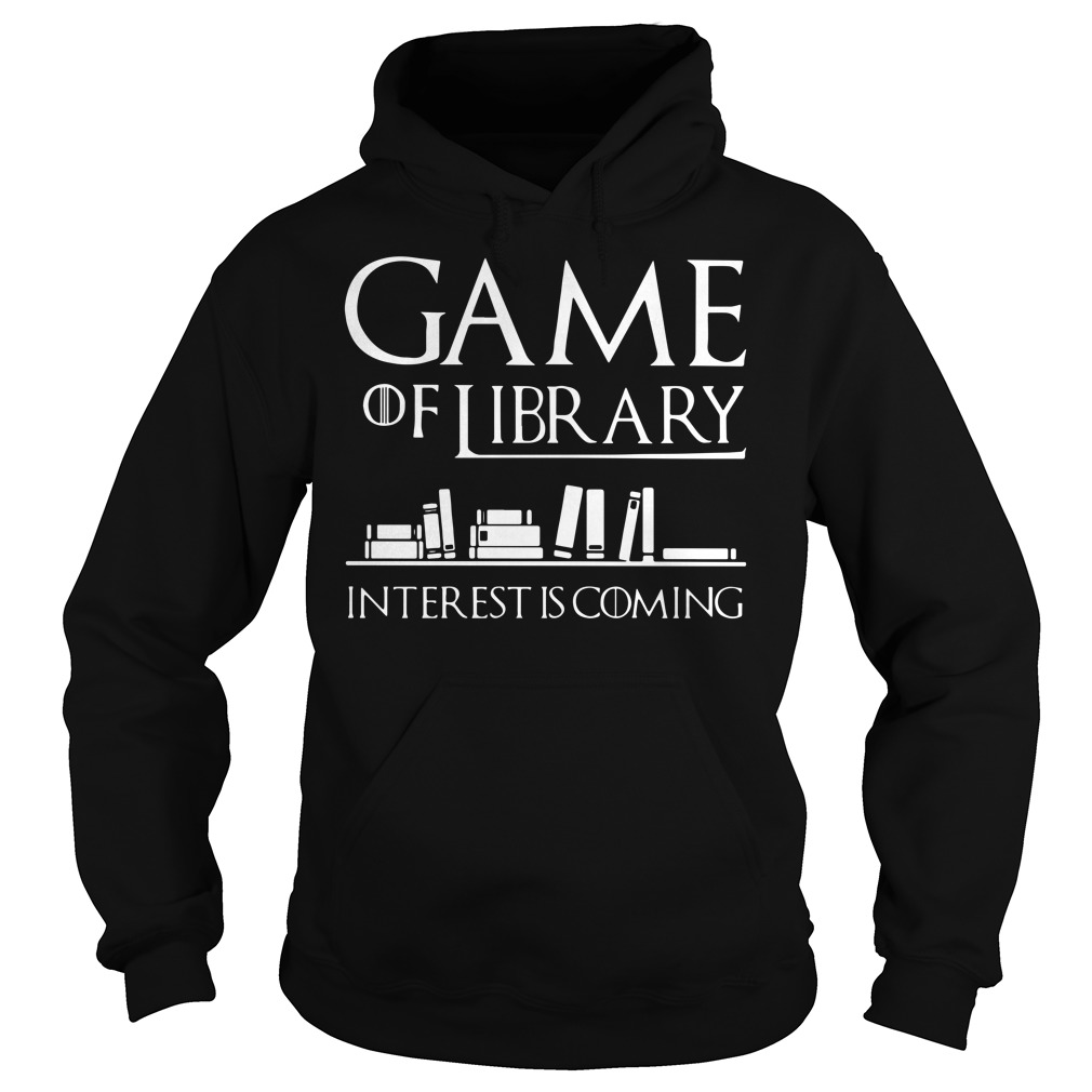 Game Of Library Interest Is Coming Book hoodie