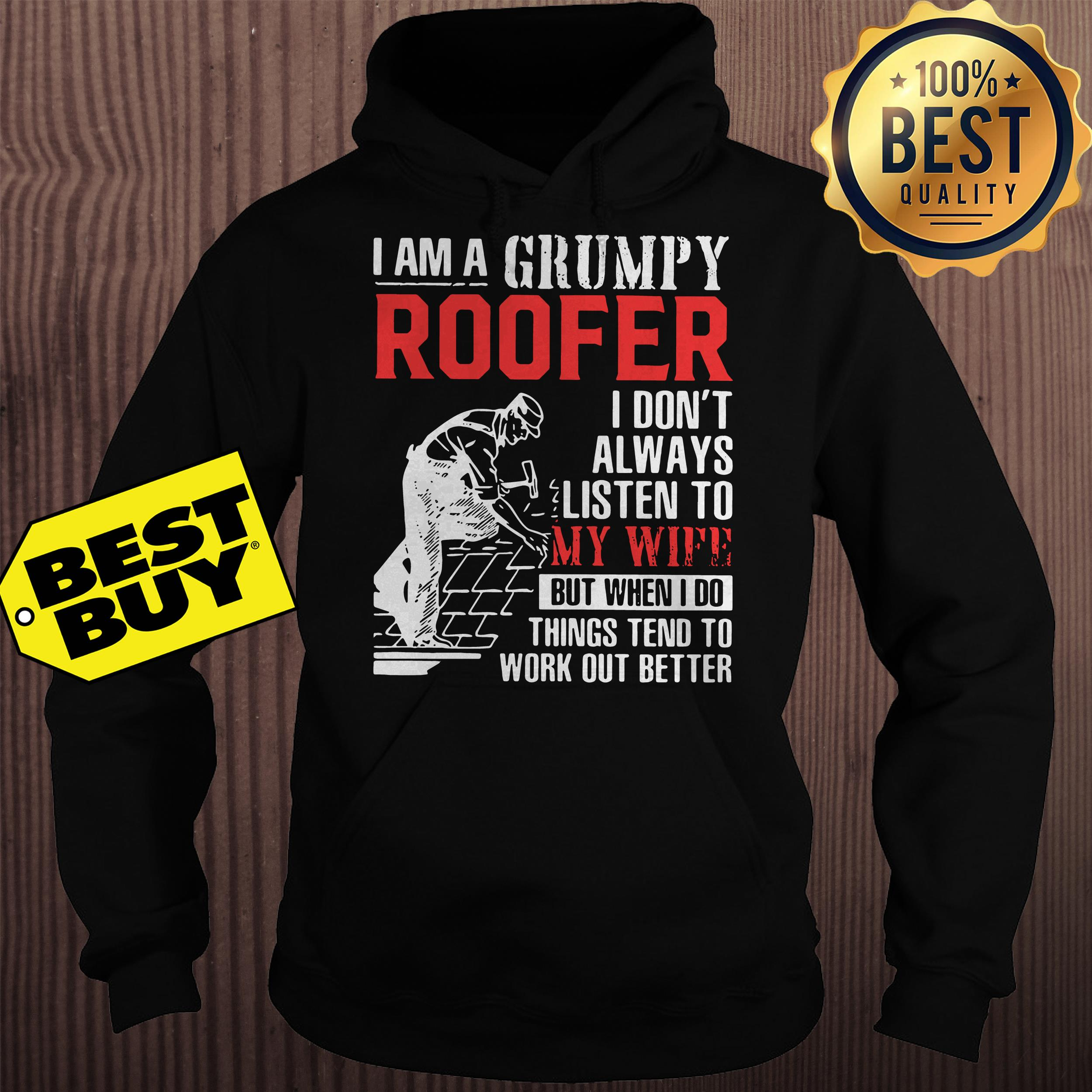 Grumpy Roofer I Don't Always Listen To My Wife But When I Do Things Tend hoodie