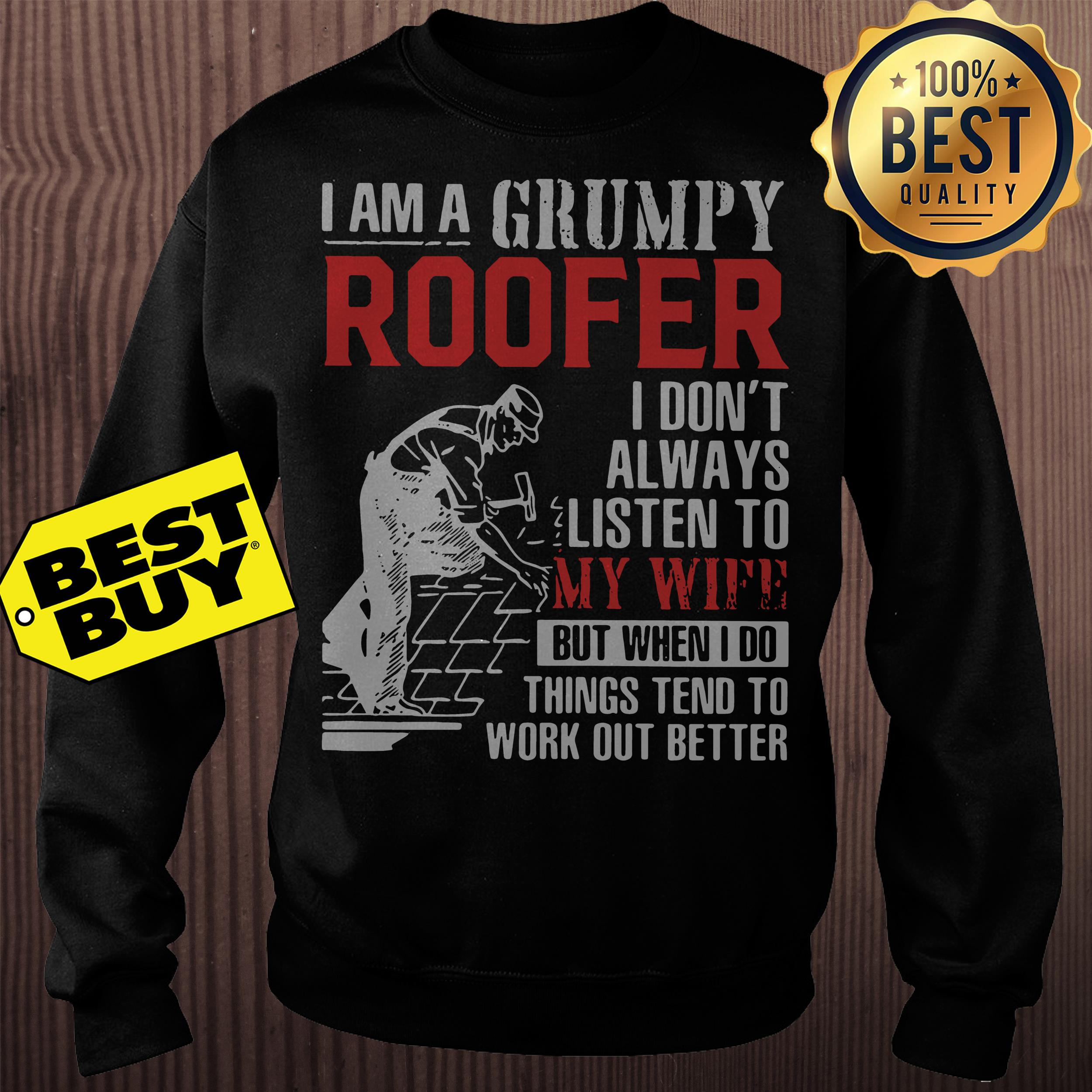 Grumpy Roofer I Don't Always Listen To My Wife But When I Do Things Tend Sweatshirt