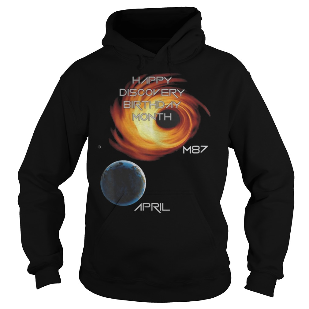 Happy Discovery Birthday Month First Picture Black Hole M87 Galaxy April 10 Hoodie