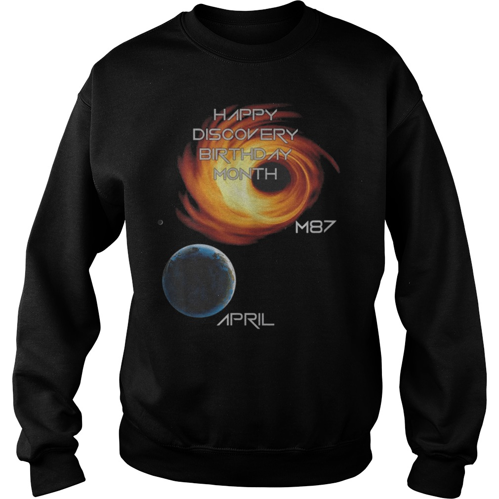 Happy Discovery Birthday Month First Picture Black Hole M87 Galaxy April 10 Sweatshirt