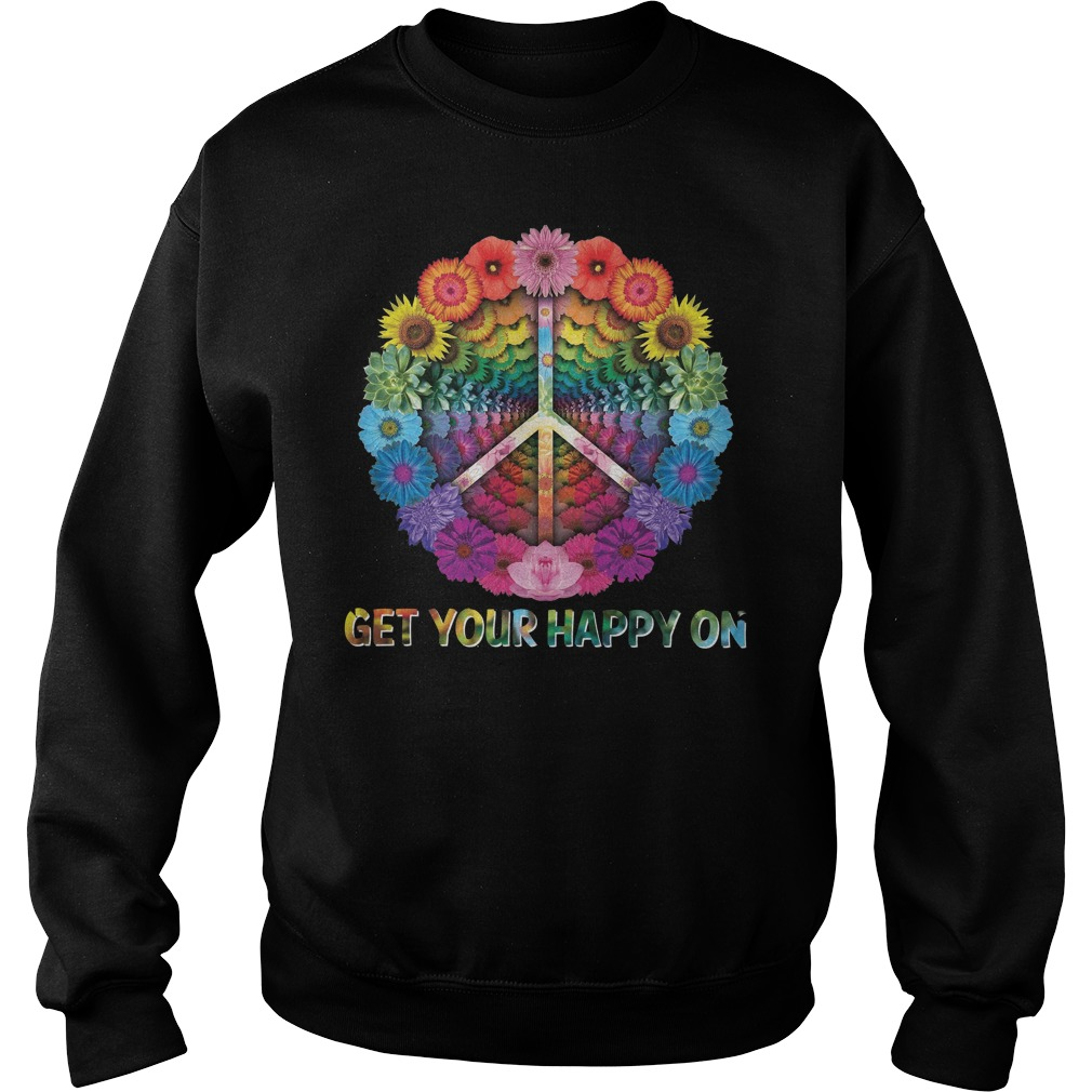 Hippie Peace Get Your Happy On Flowers sweatshirt