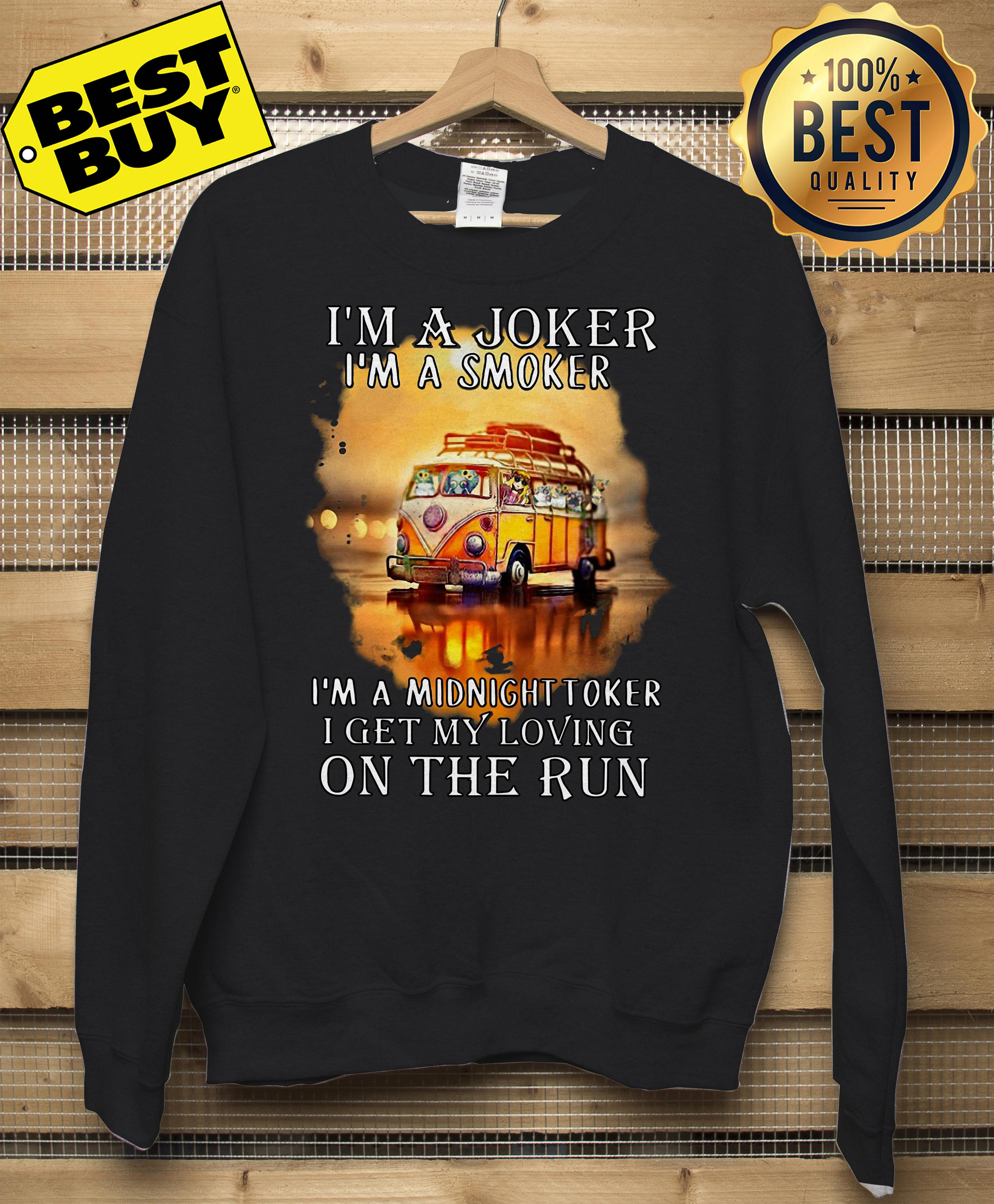 I'm A Joker A Smoker A Midnight Toker Get My Loving On The Run SweatShirt