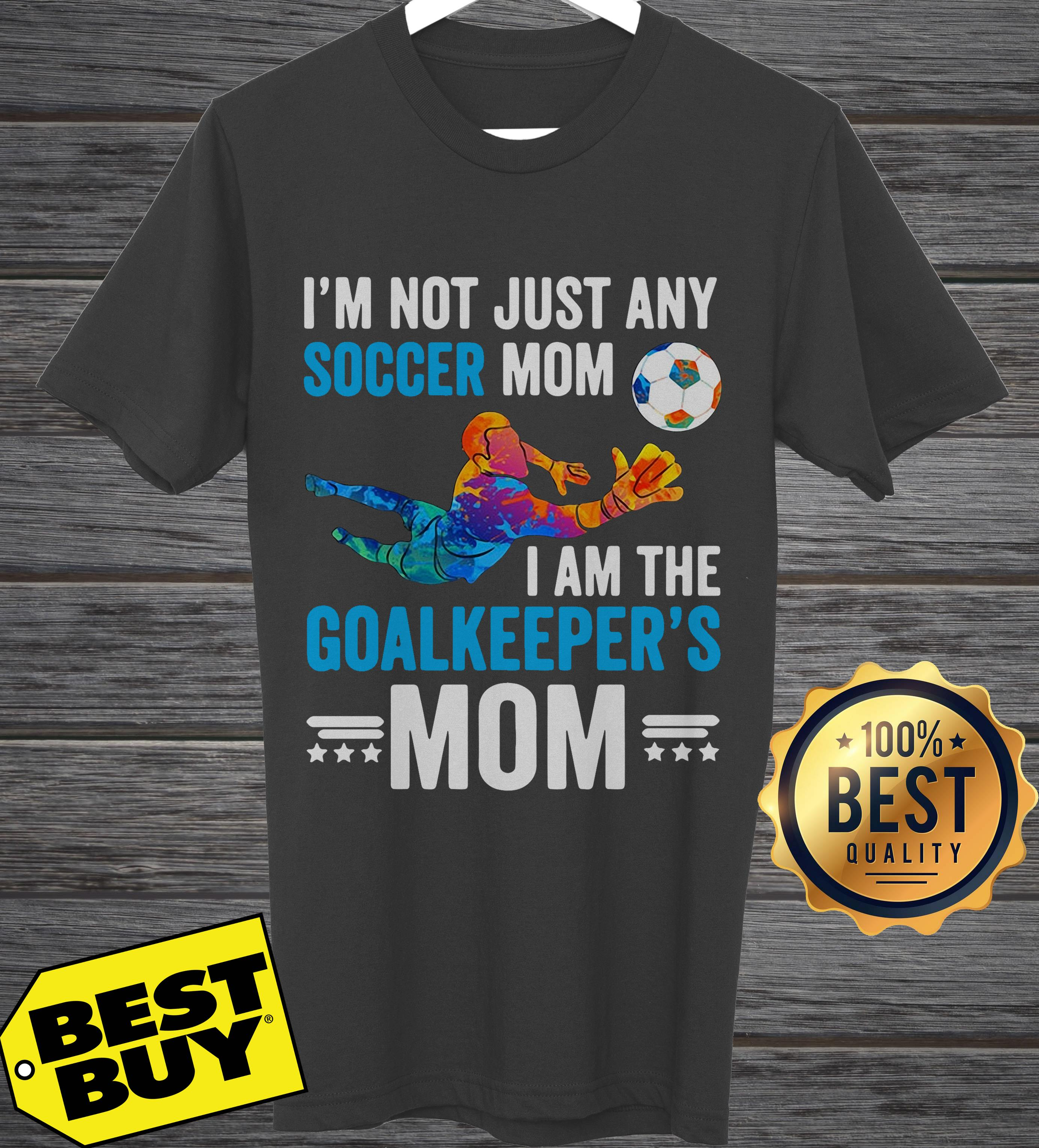 I'm Not Just Any Soccer Mom I Am The Goalkeeper's Mom hoodie