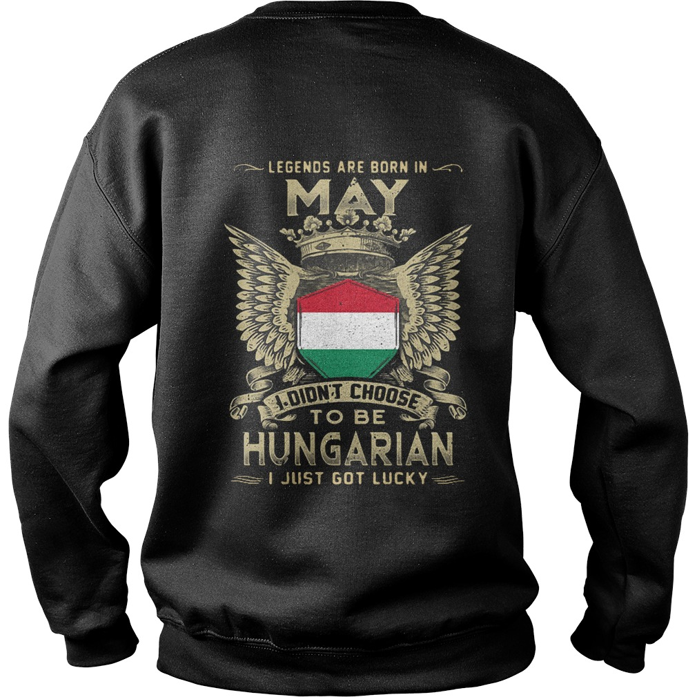 Legends Are Born In May I Didn't Choose To Be Hungarian Sweatshirt