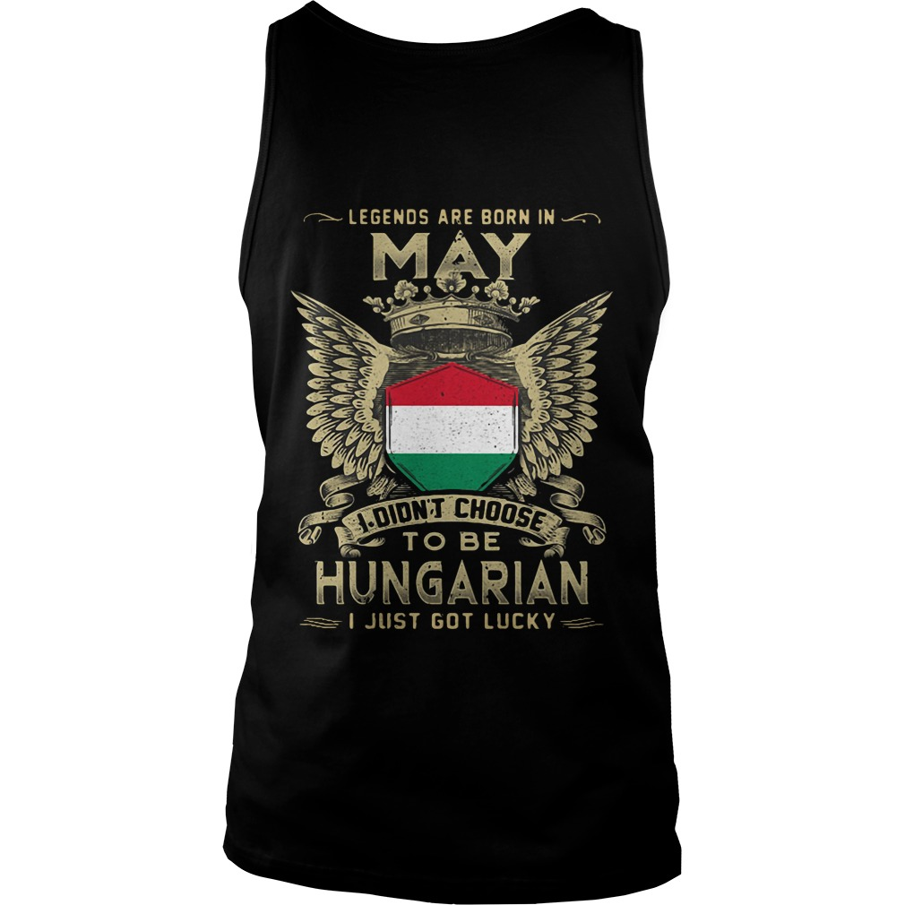 Legends Are Born In May I Didn't Choose To Be Hungarian tank top