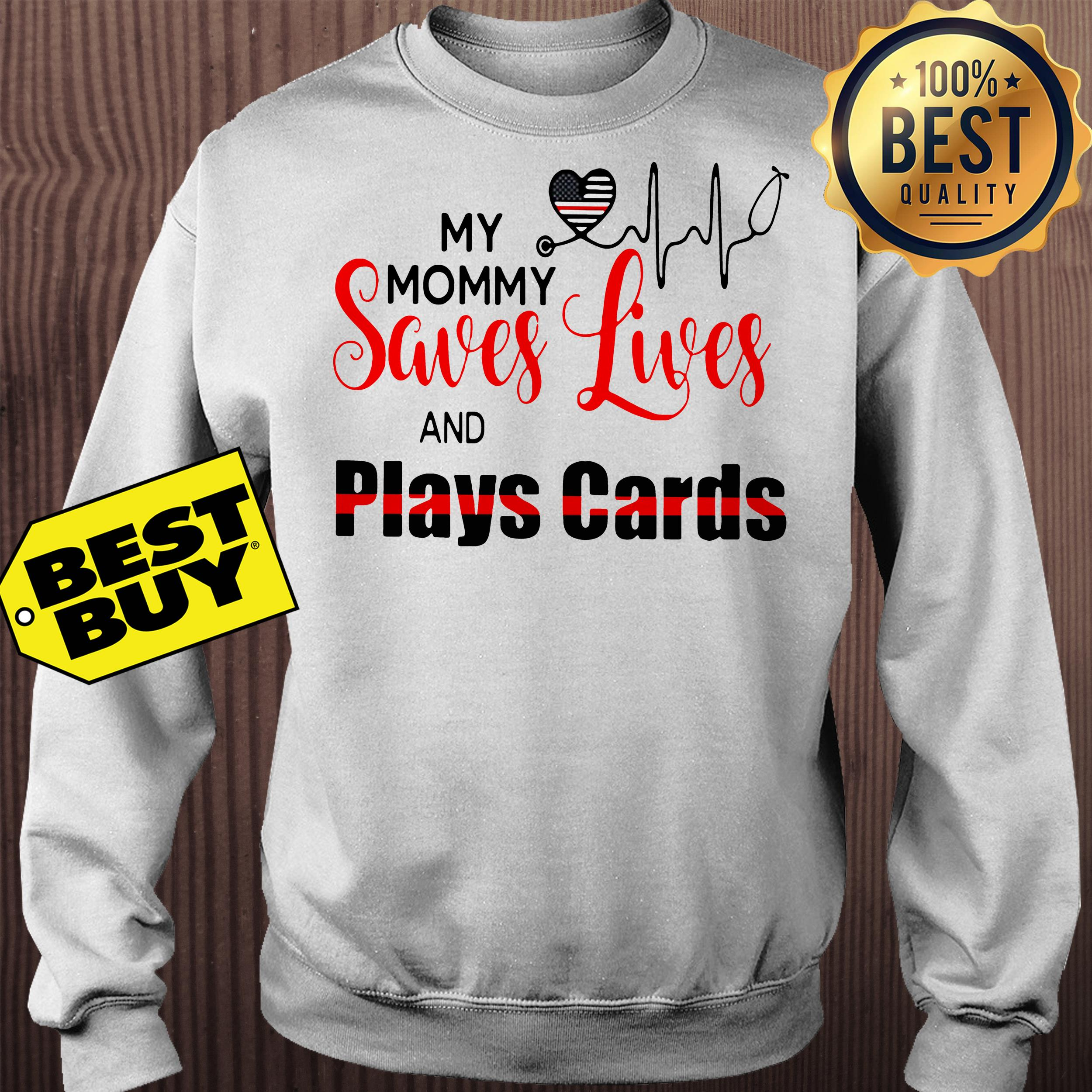 My Mommy Saves Lives And Plays Cards Sweatshirt