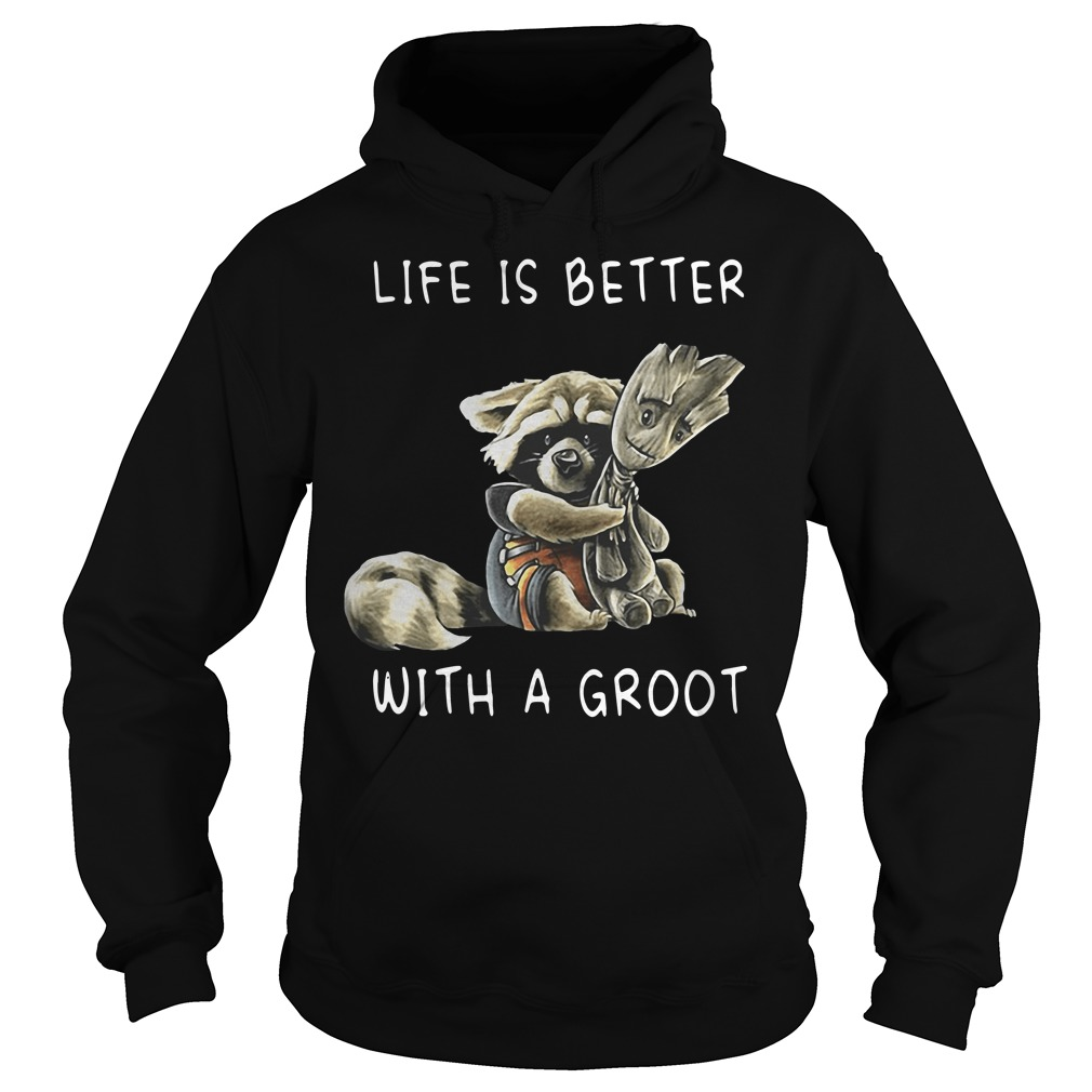 Rocket Racoon Life Is Better With A Groot hoodie