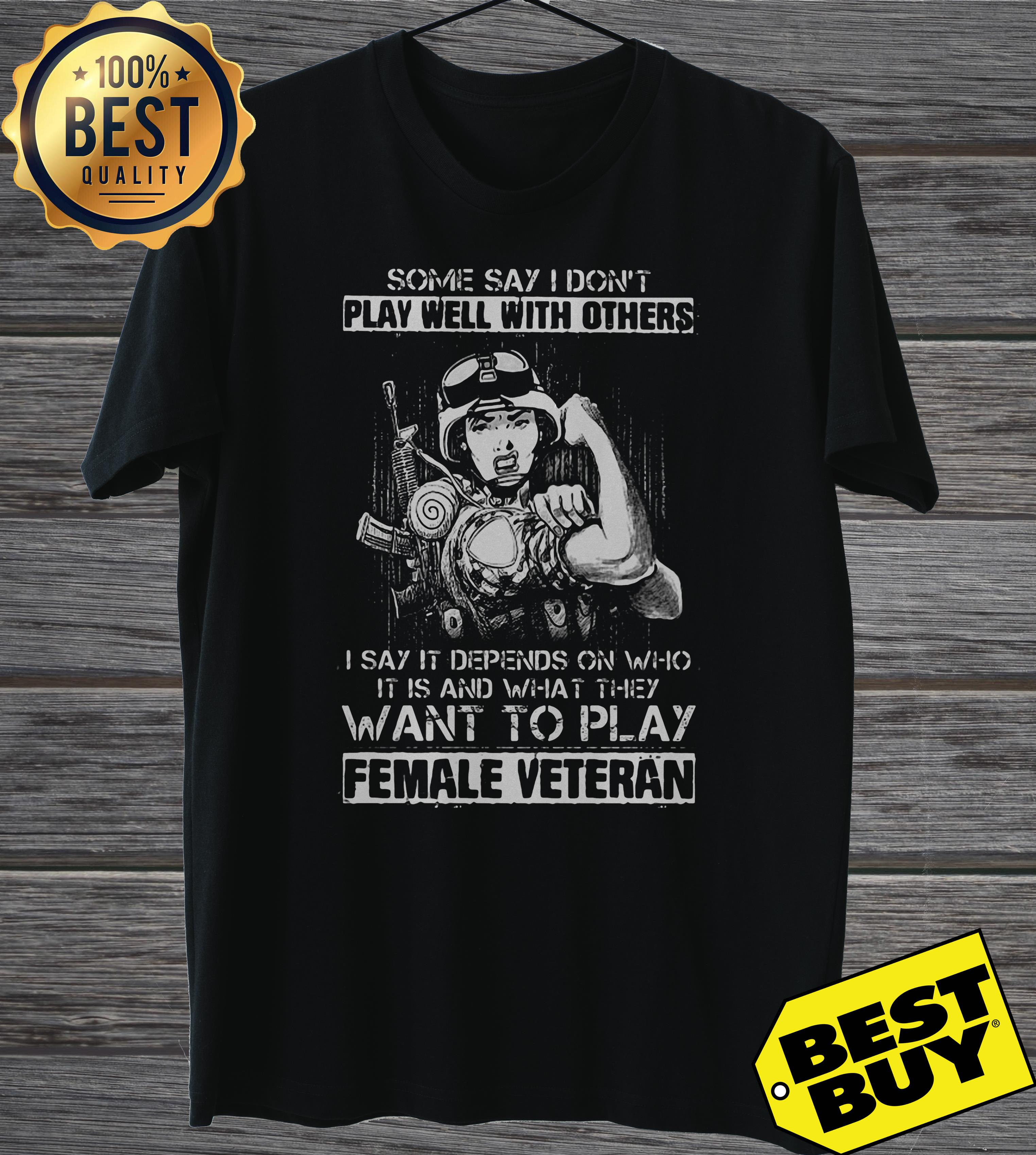 Say Dont Play Well Others Say Depends Want Play Female Veteran Ladies Tee