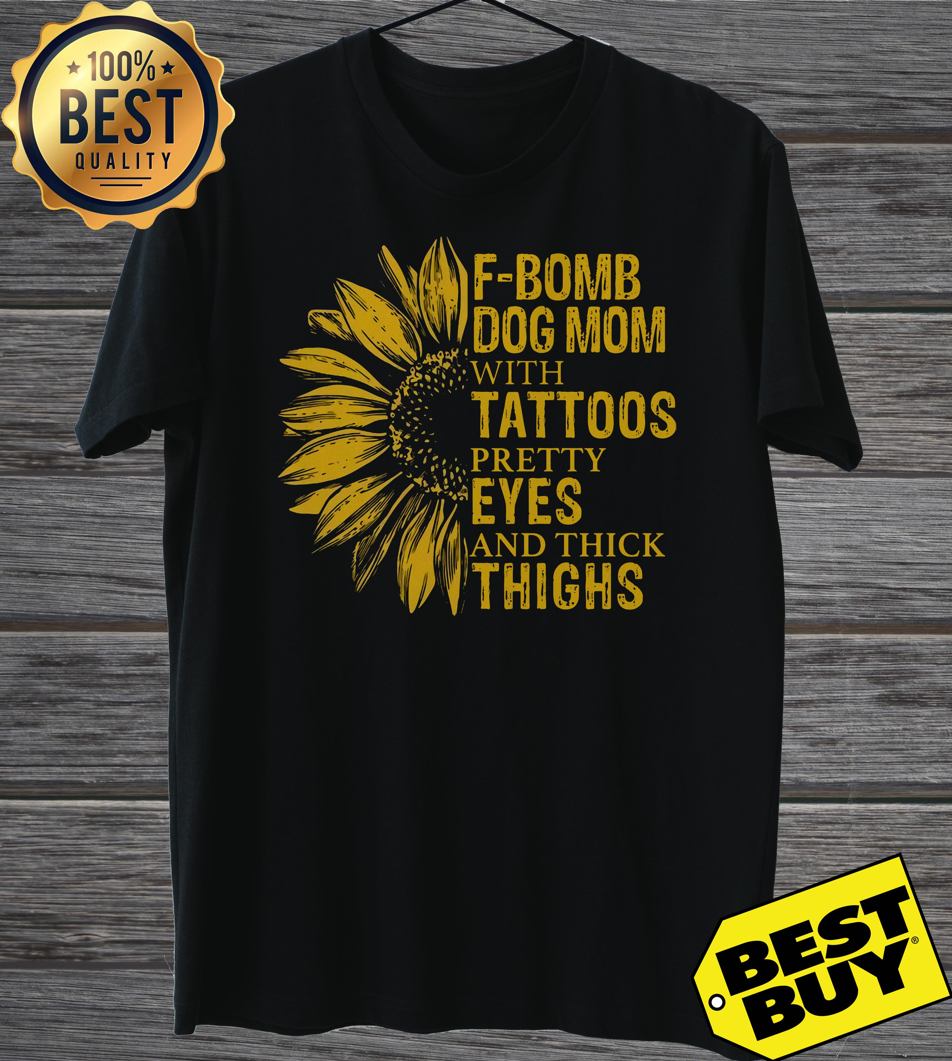 Sunflower F Bomb Dog Mom With Tattoos Pretty Eyes And Thick Thighs ladies tee