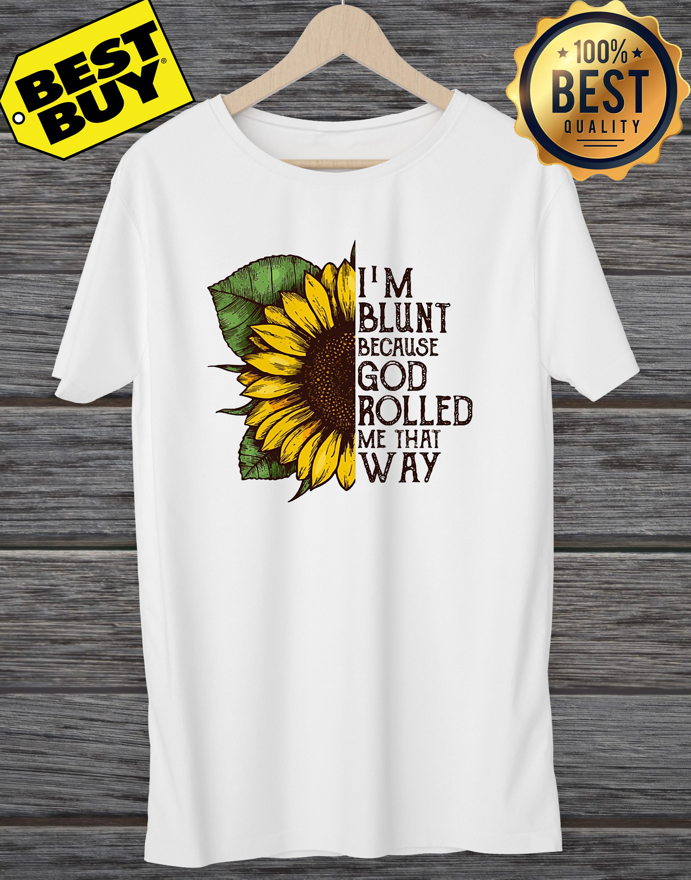 Sunflower I'm Blunt Because God Rolled Me That Way ladies tee