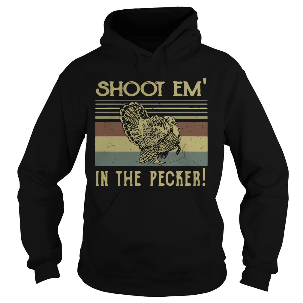 Turkey Hunter Shoot Em In The Pecker Retro Vintage hoodie