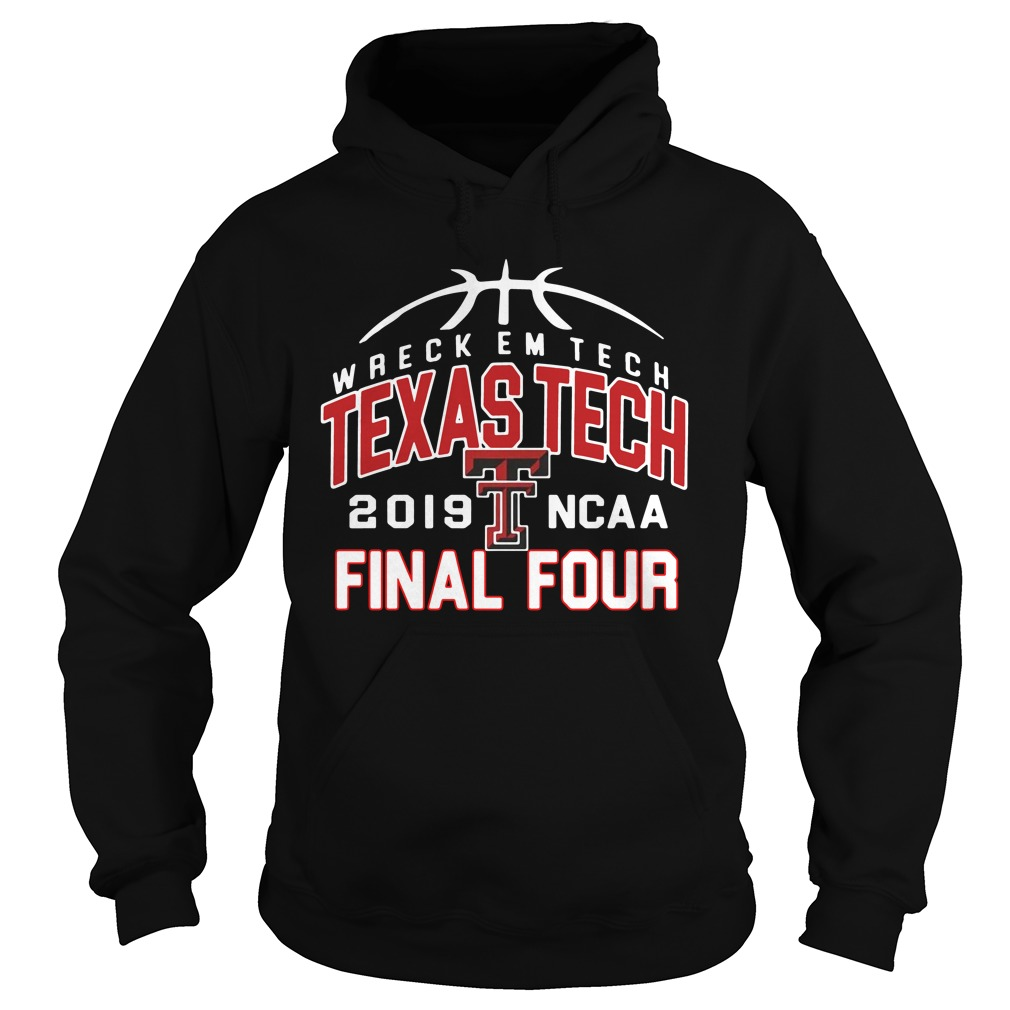 Wreckem Tech Texas Tech 2019 Ncaa Final Four hoodie