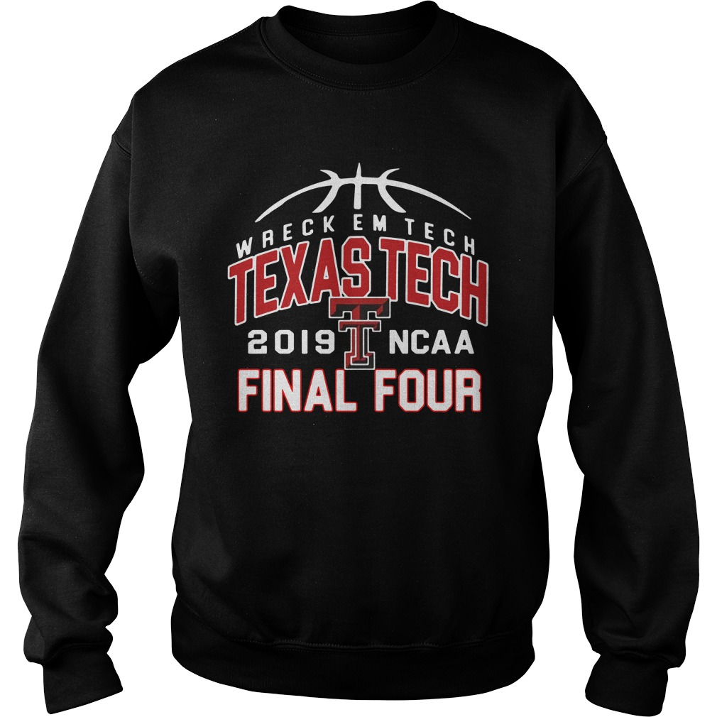 Wreckem Tech Texas Tech 2019 Ncaa Final Four sweatshirt