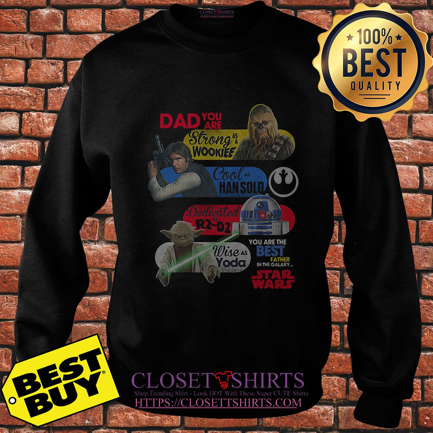 Daddy Star Wars – You Are Strong As Wookiee Han Solo R2 D2 Yoda Sweatshirt
