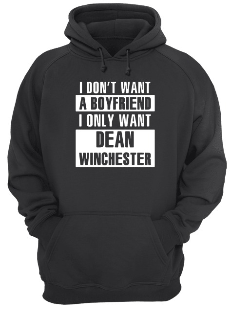 I Don't Want A Boyfriend I Only Want Dean Winchester hoodie