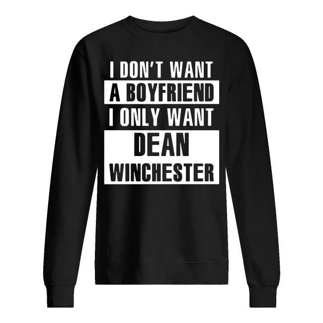 I Don't Want A Boyfriend I Only Want Dean Winchester Sweatshirt