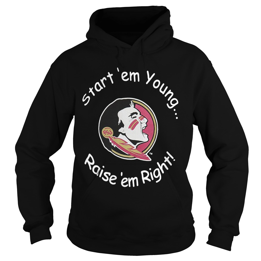 Florida State Start 'em Young Raise 'em Right hoodie