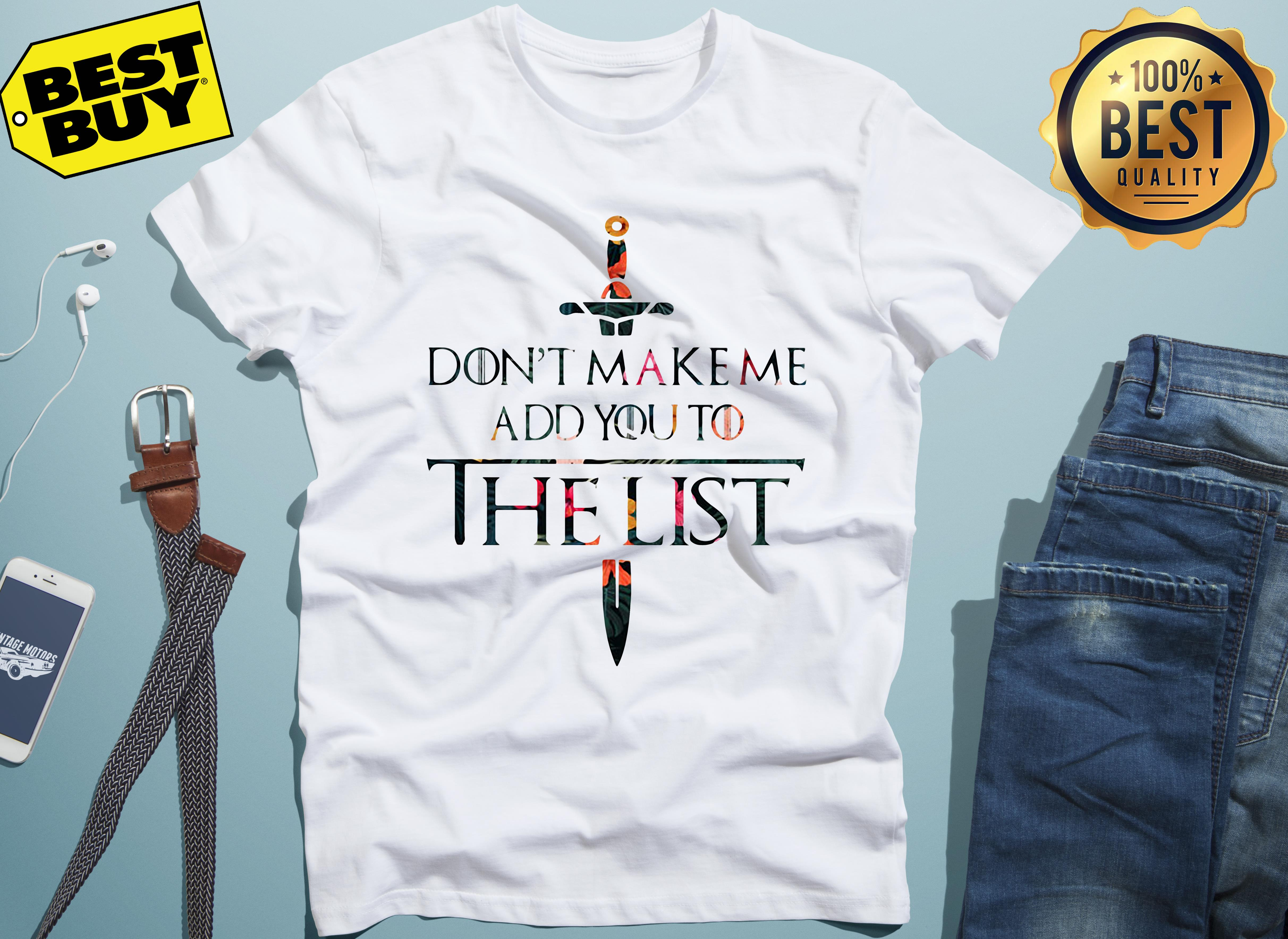 Got Don't Make Me Add You To The List ladies tee