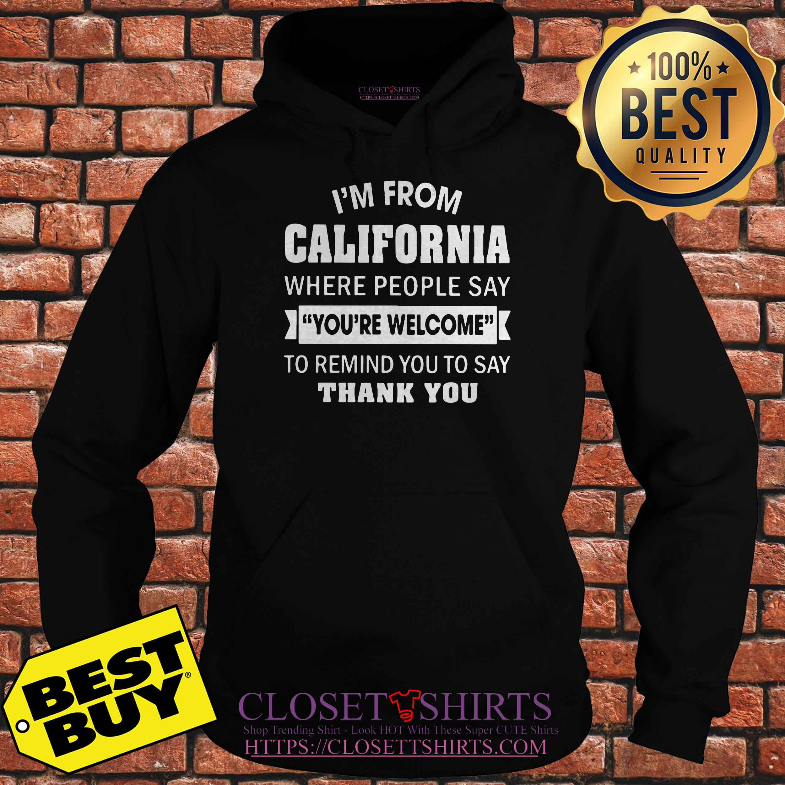I'm From California Where People Say You're Welcome To Remind hoodie