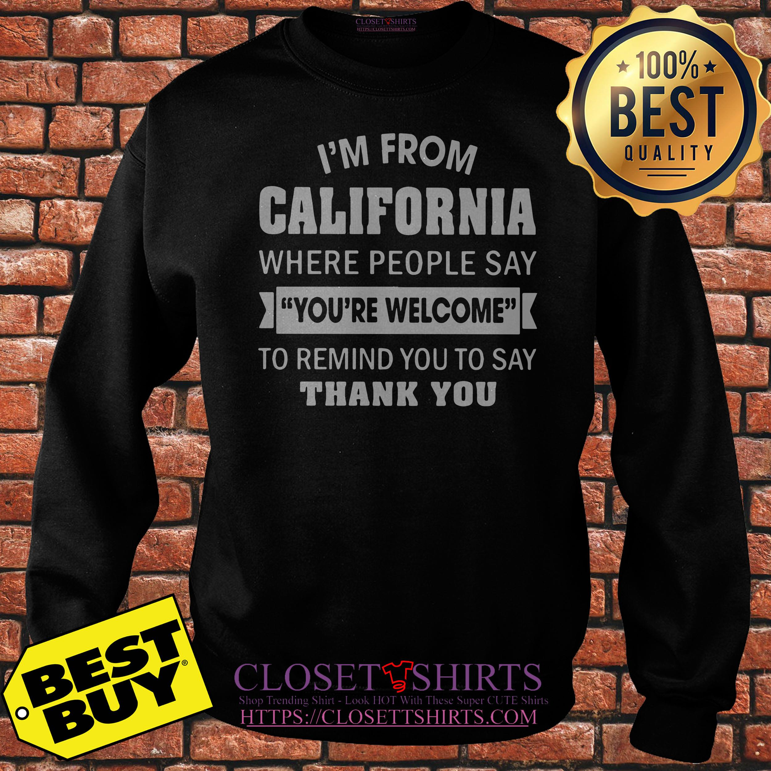 I'm From California Where People Say You're Welcome To Remind Sweatshirt