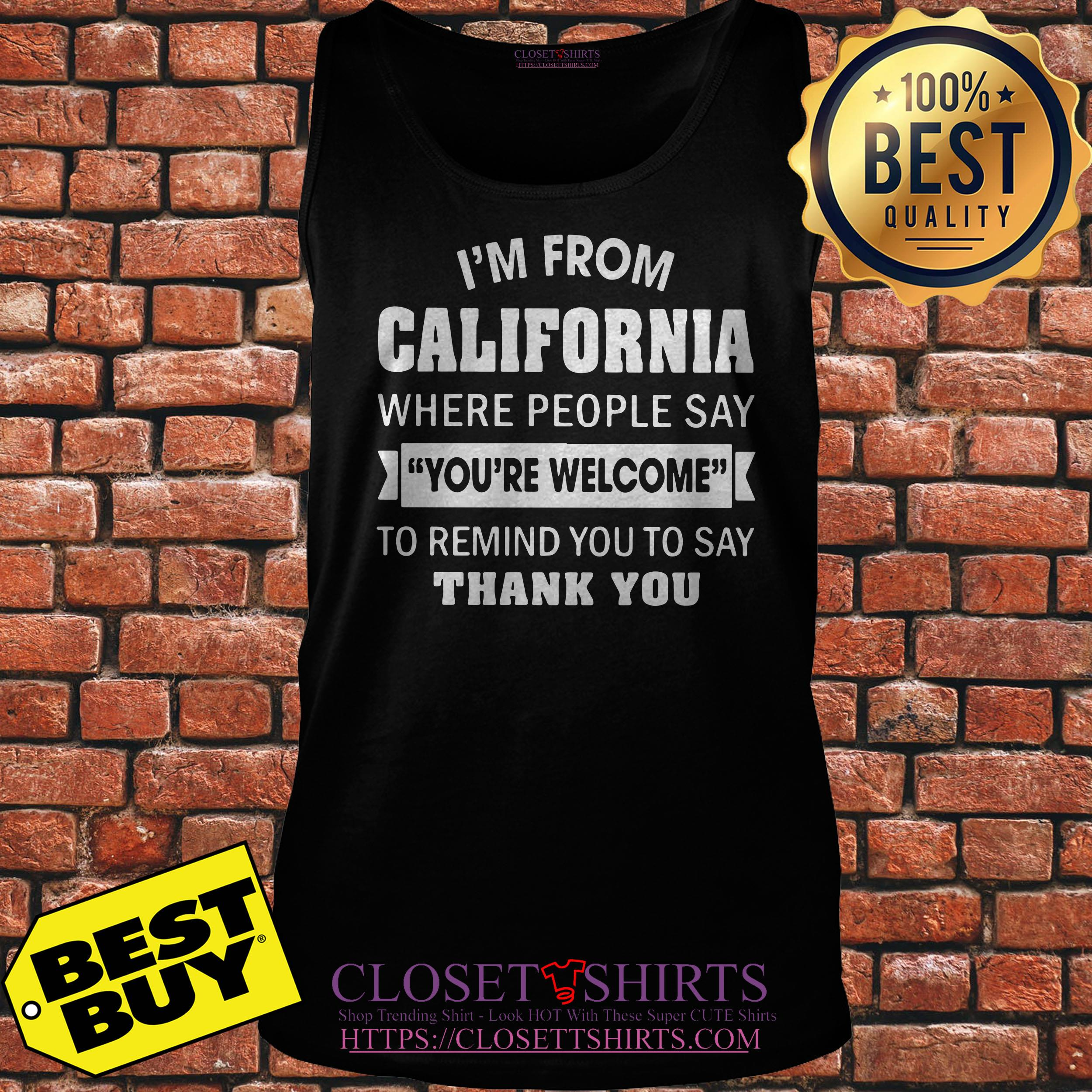 I'm From California Where People Say You're Welcome To Remind tank top