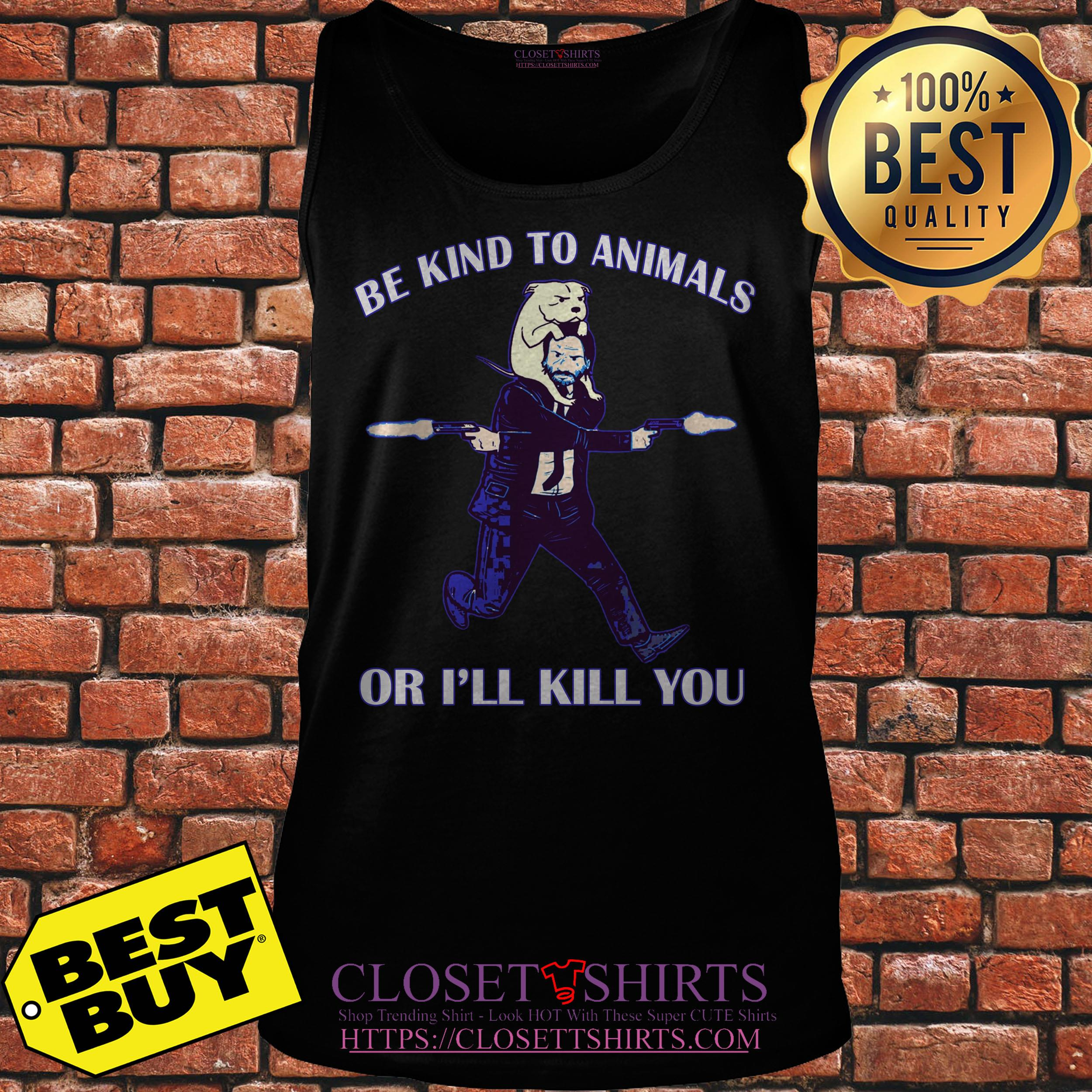 John Wick Be Kind To Animal Or I'll Kill You tank top
