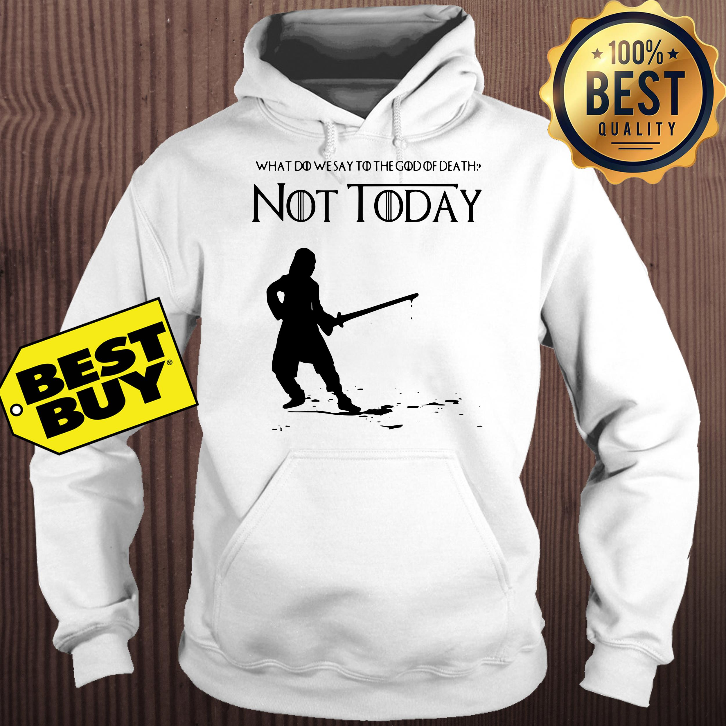 Not Today Shirt What Do We Say To The God Of Death hoodie