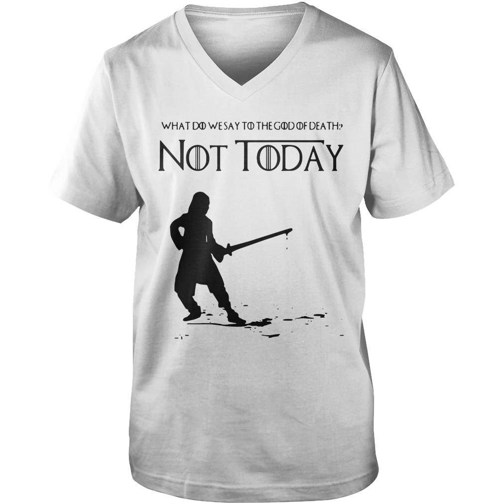 Not Today Shirt What Do We Say To The God Of Death v-neck