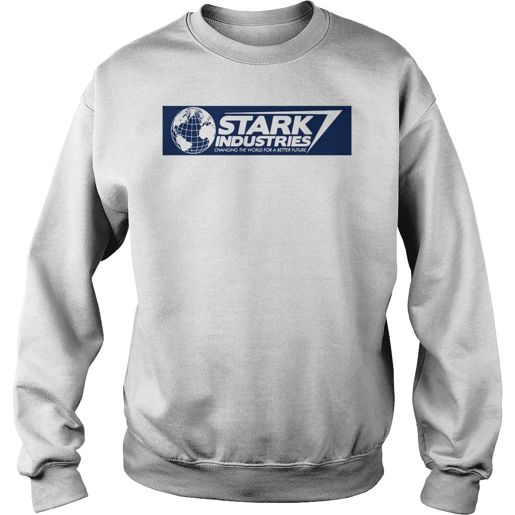 Stark Industries Change The World For A Better Future Sweatshirt