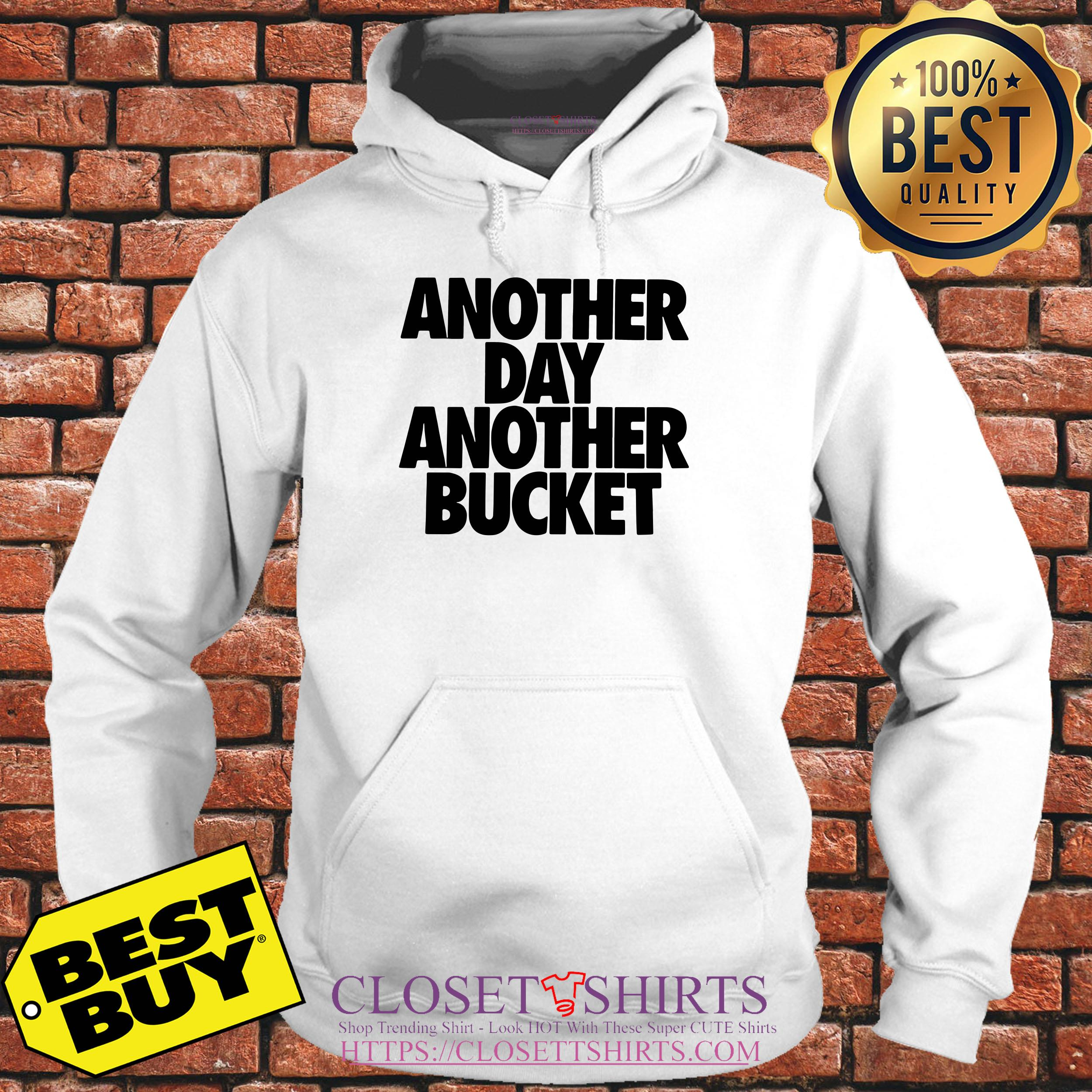Another Day Another Bucket hoodie