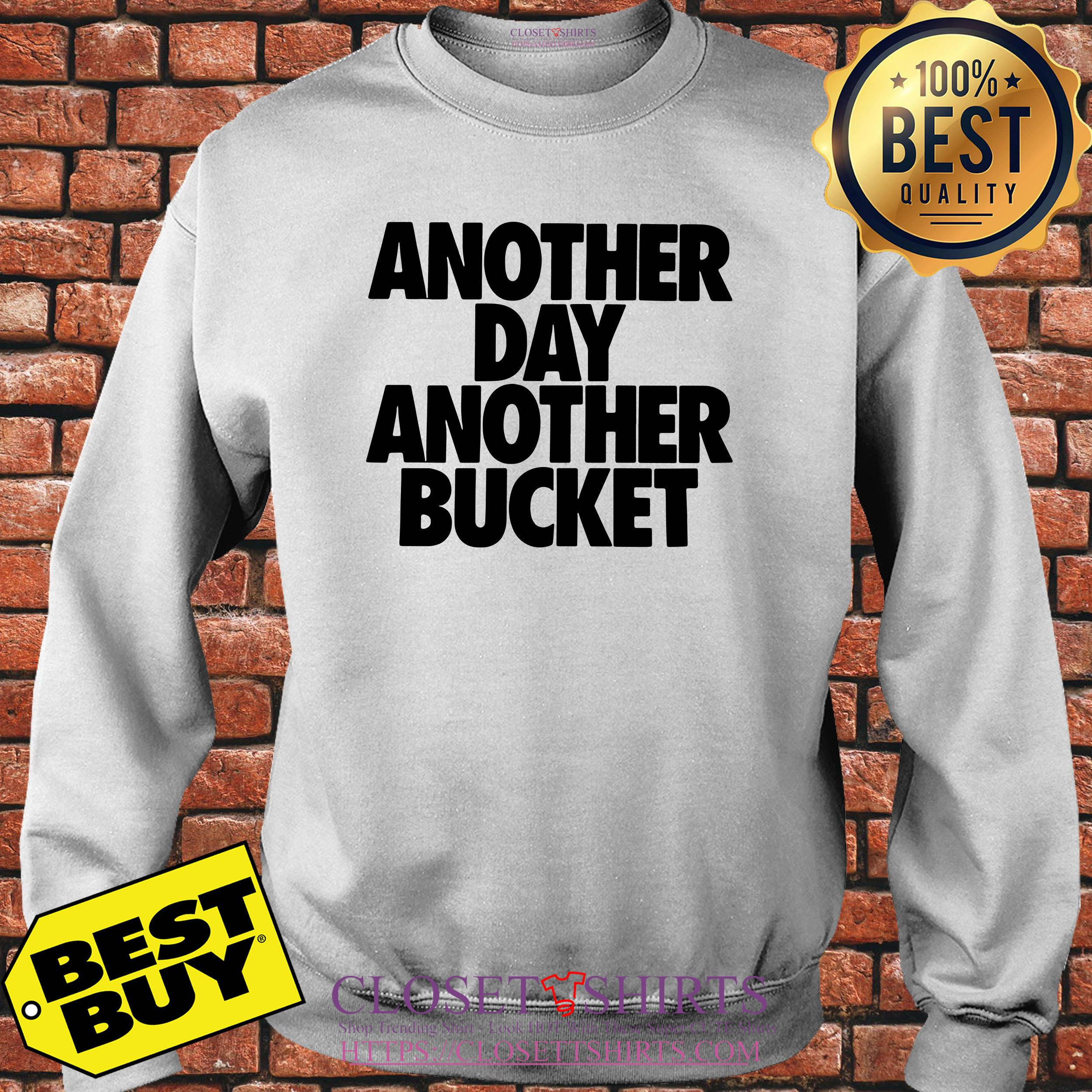 Another Day Another Bucket Sweatshirt