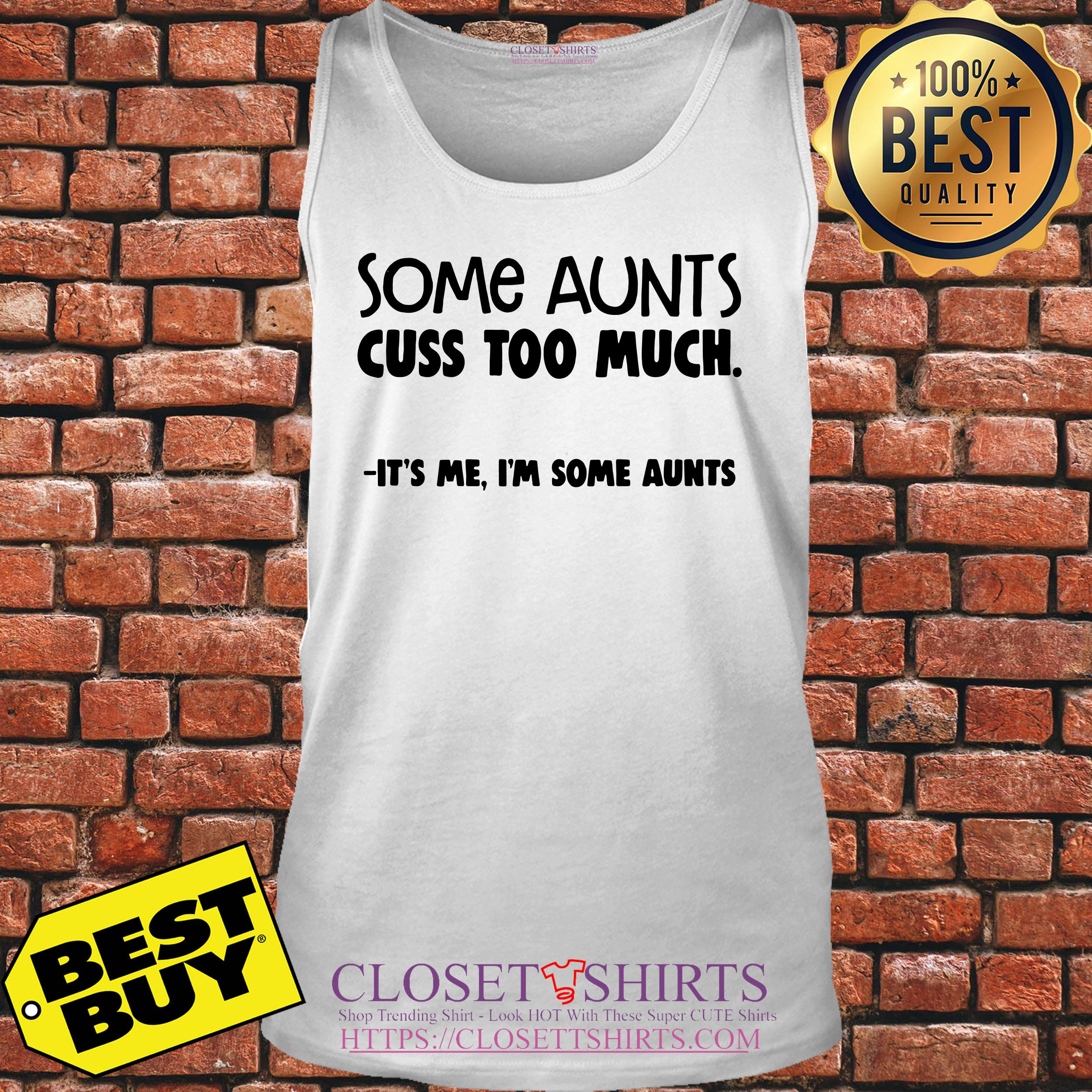 Some Aunts Cuss And Will Kick Your Ass If You Mess With Their Kids It's tank top