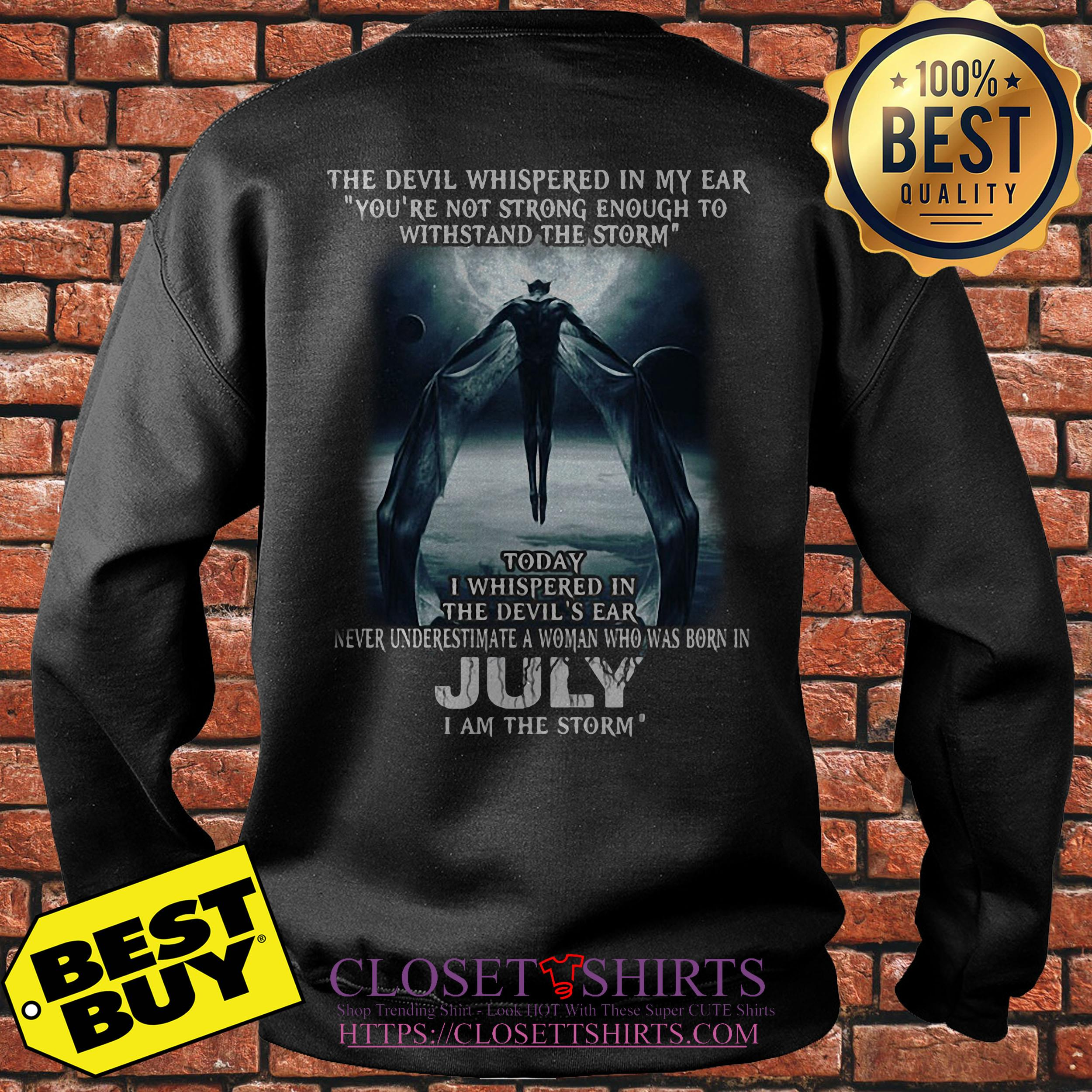 Devil Whispered Ear Youre Not Strong Enough July Storm Sweatshirt
