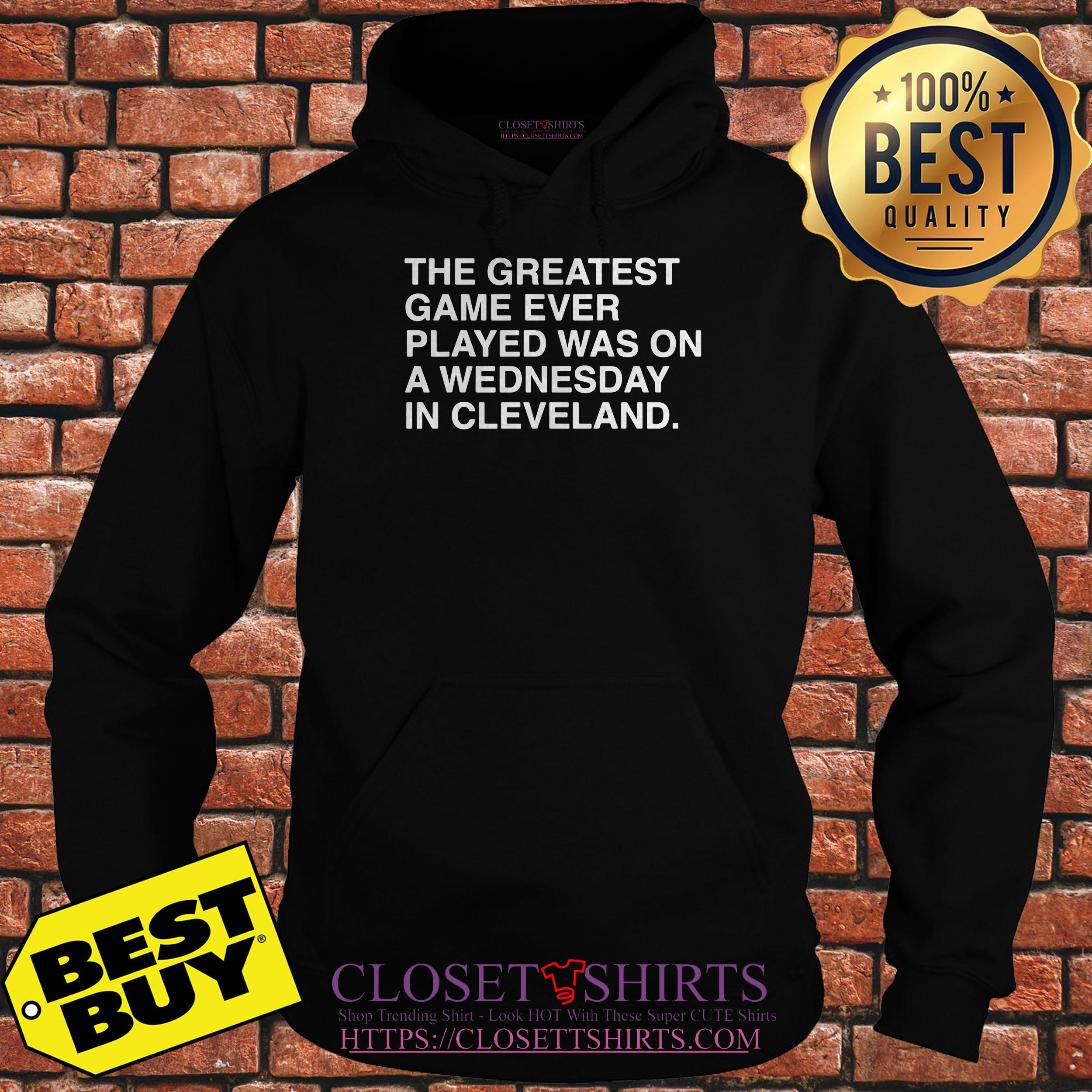 The Greatest Game Ever Played Was On A Wednesday In Cleveland hoodie