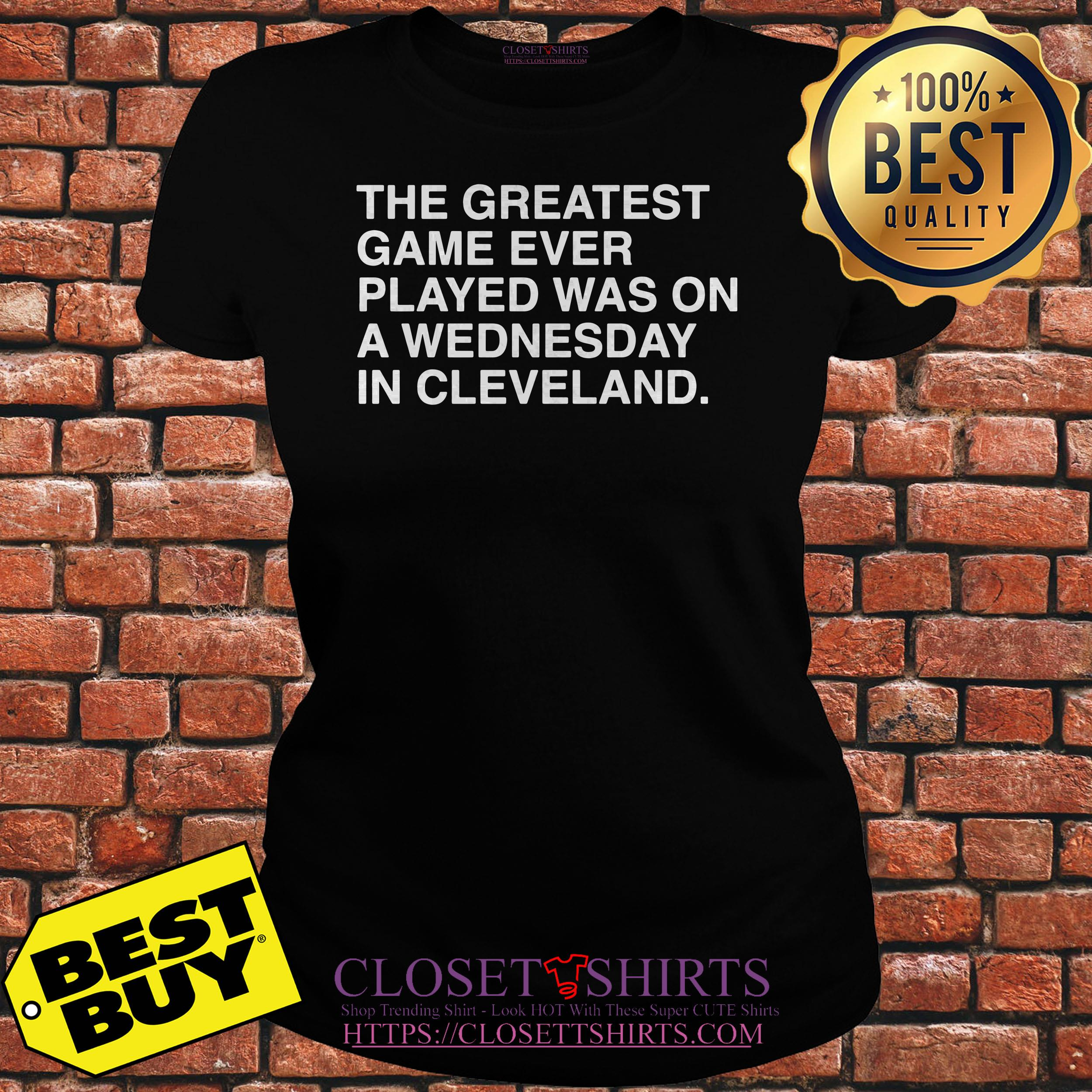 The Greatest Game Ever Played Was On A Wednesday In Cleveland ladies tee